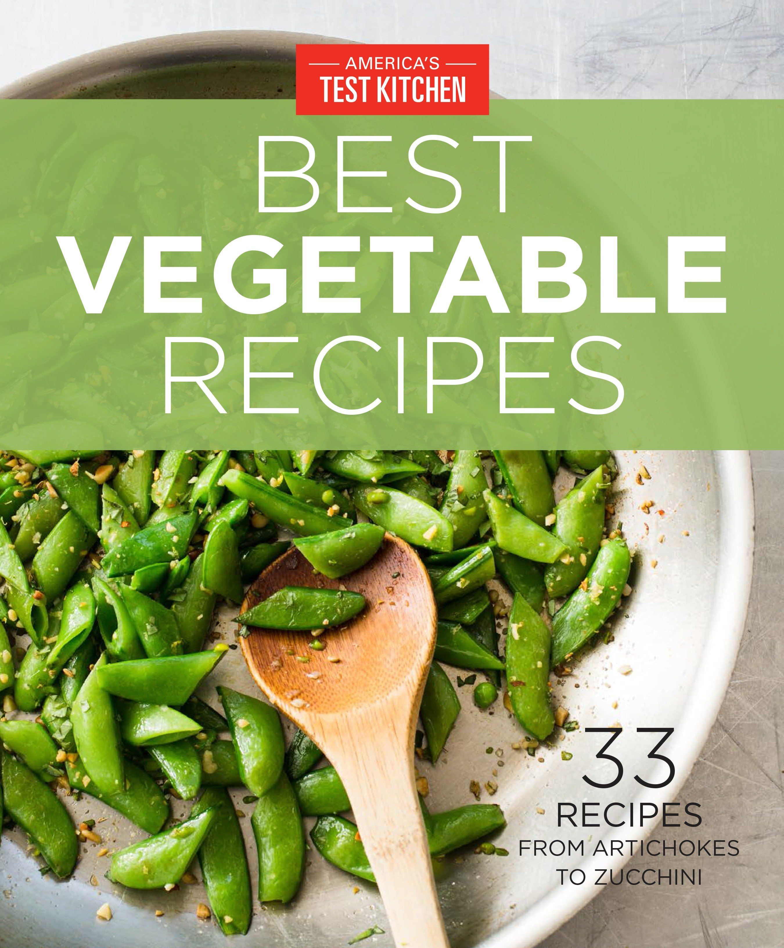 America's Test Kitchen Best Vegetable Recipes 33 Recipes from Artichokes to Zucchini