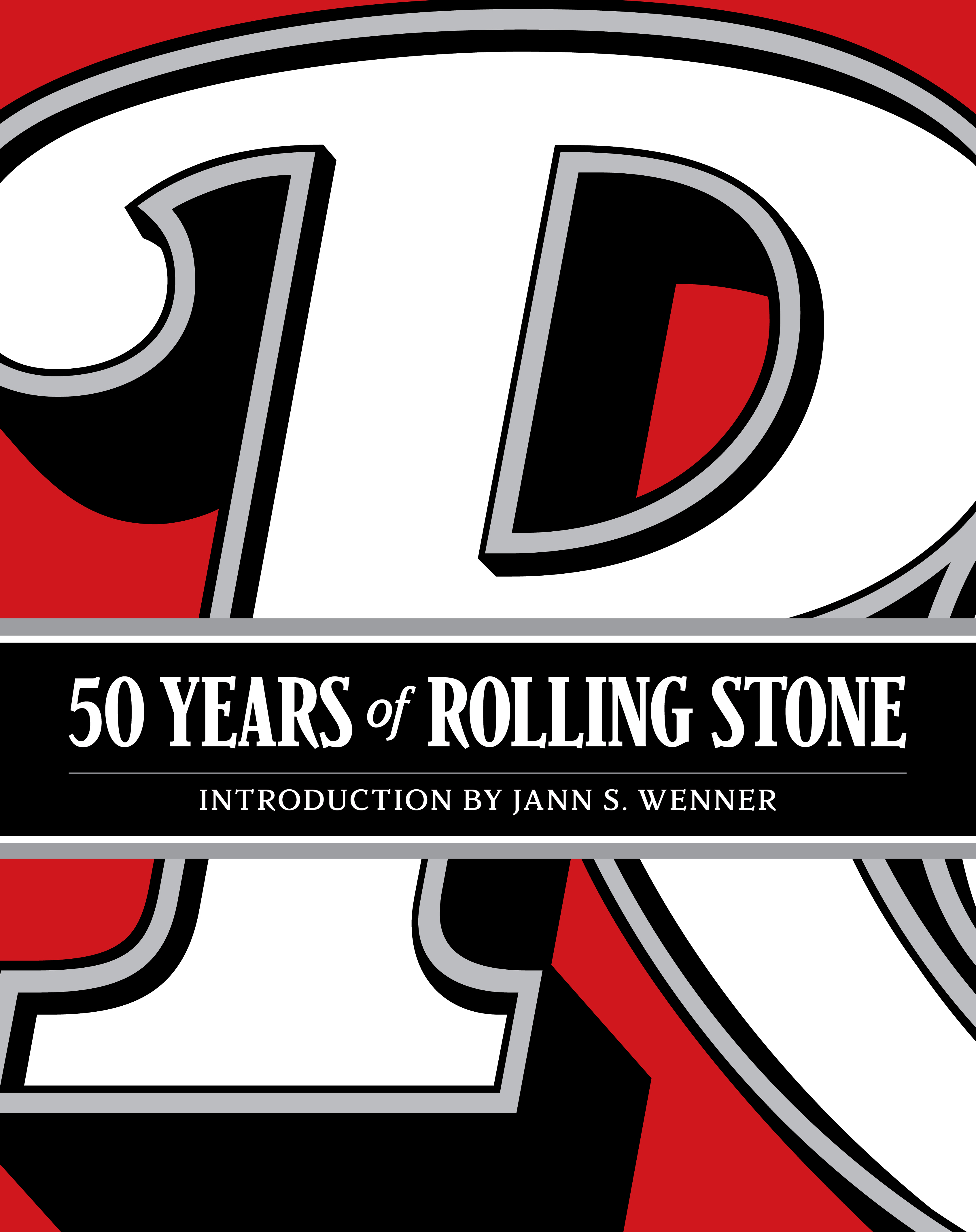 50 Years of Rolling Stone The Music, Politics and People that Changed Our Culture