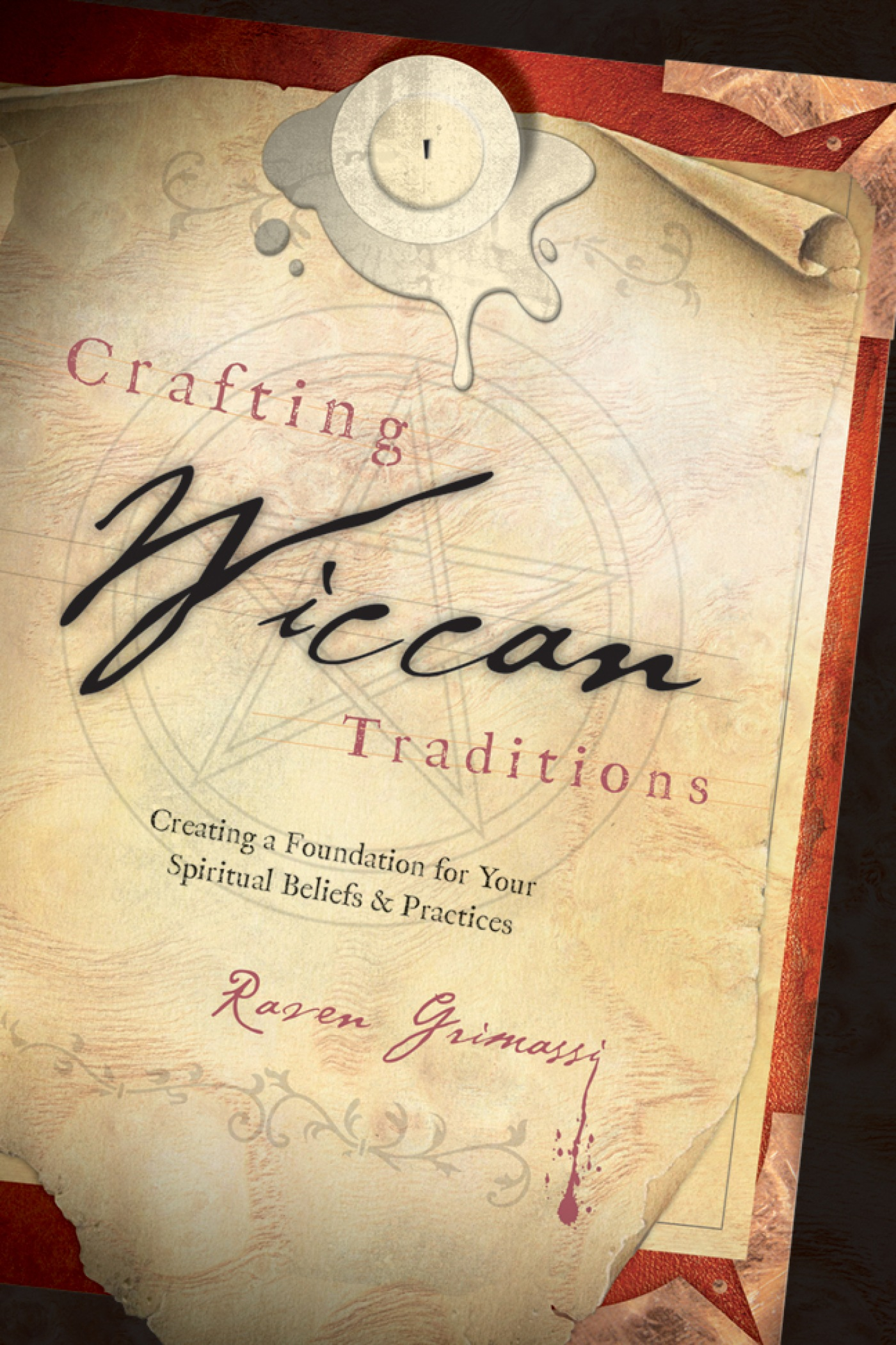 Crafting Wiccan Traditions Creating a Foundation for Your Spiritual Beliefs & Practices