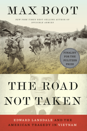 The road not taken [eBook] : Edward Lansdale and the American tragedy in Vietnam