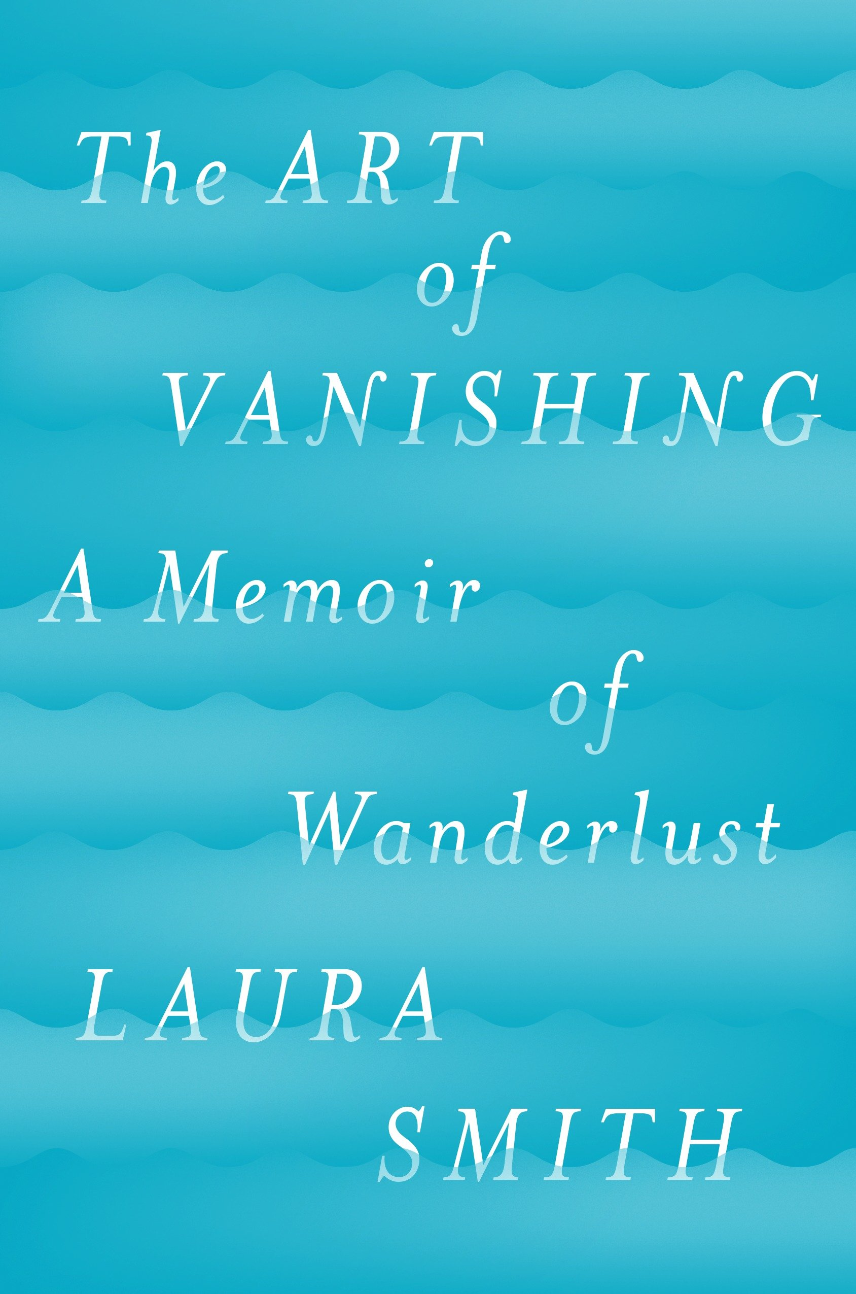 The Art of Vanishing A Memoir of Wanderlust