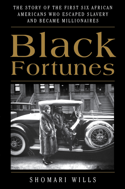 Black Fortunes The Story of the First Six African Americans Who Escaped Slavery and Became Millionaires
