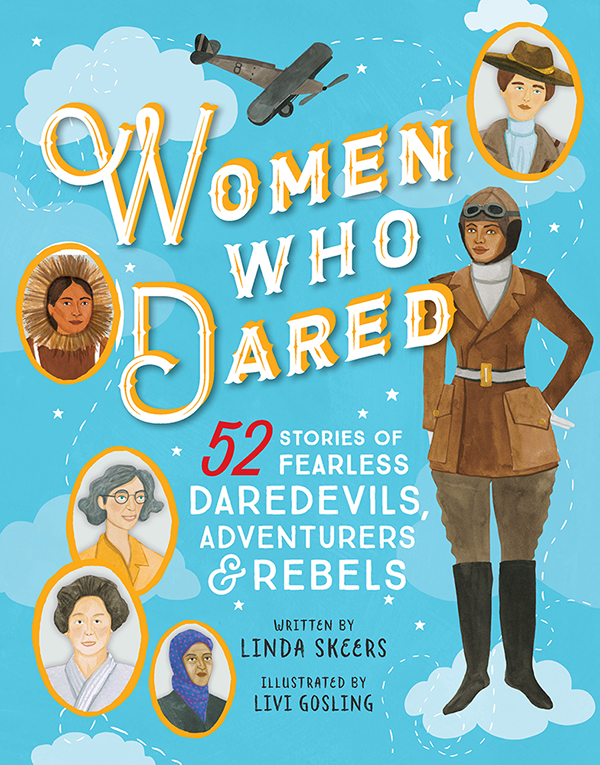Women Who Dared [electronic resource] : 52 Stories of Fearless Daredevils, Adventurers, and Rebels