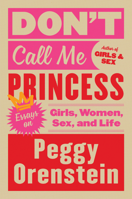 Don't Call Me Princess Essays on Girls, Women, Sex and Life
