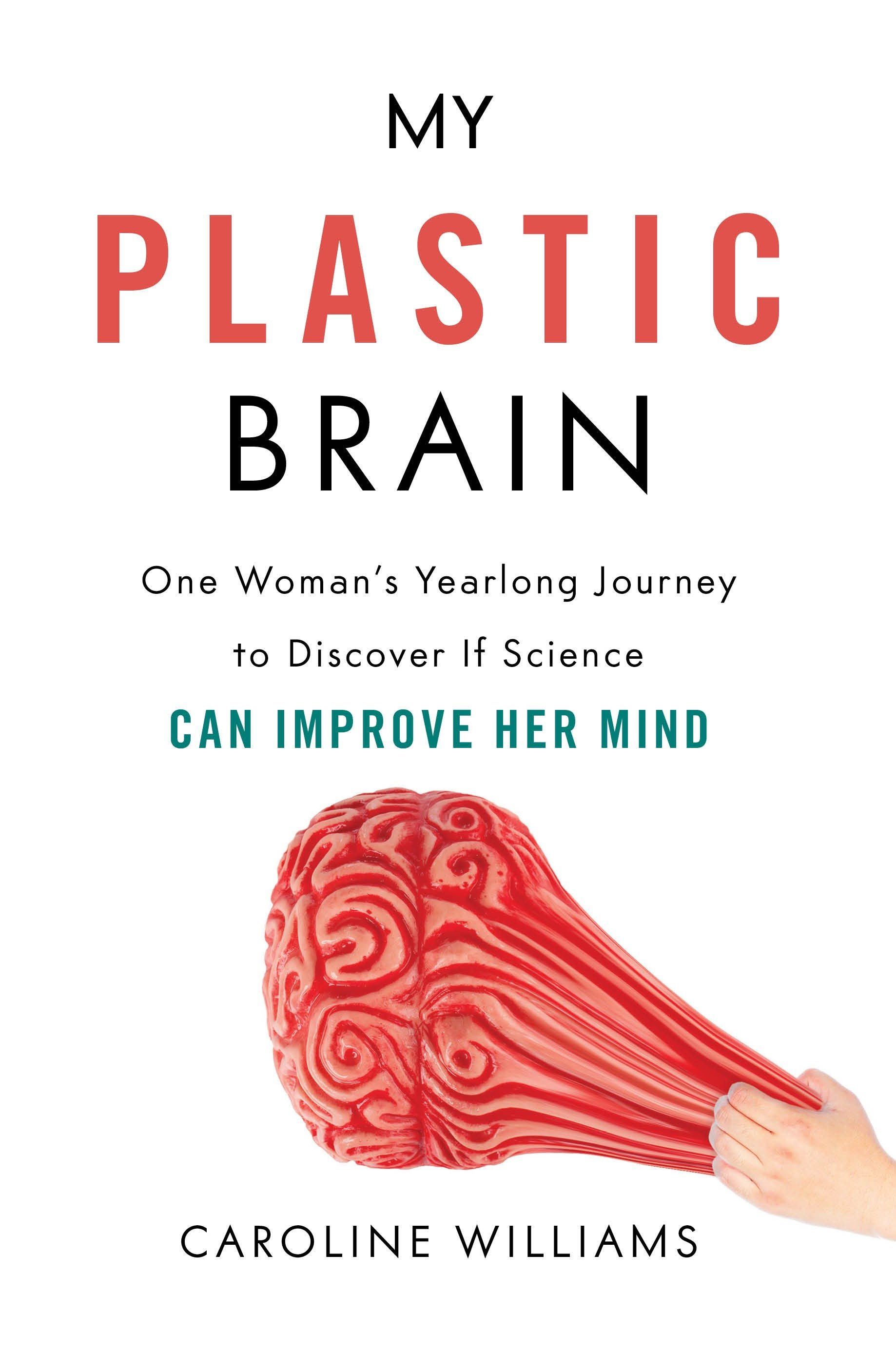 My plastic brain one woman's yearlong journey to discover if science can improve her mind