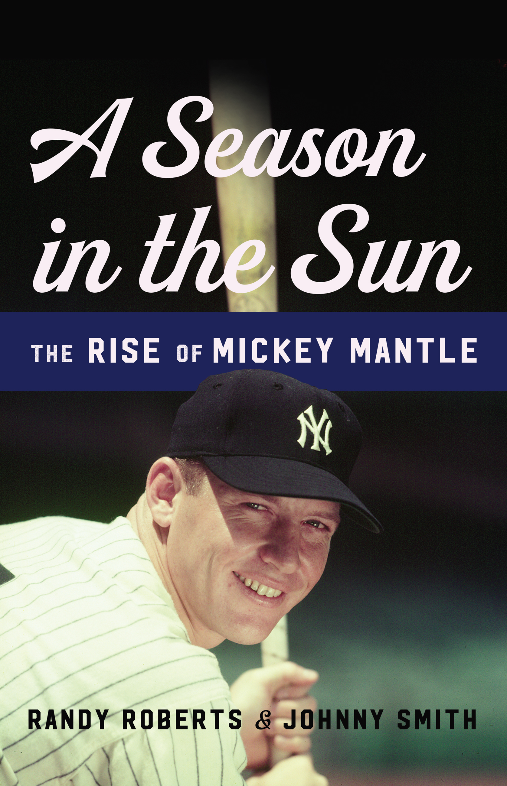 A Season in the Sun The Rise of Mickey Mantle