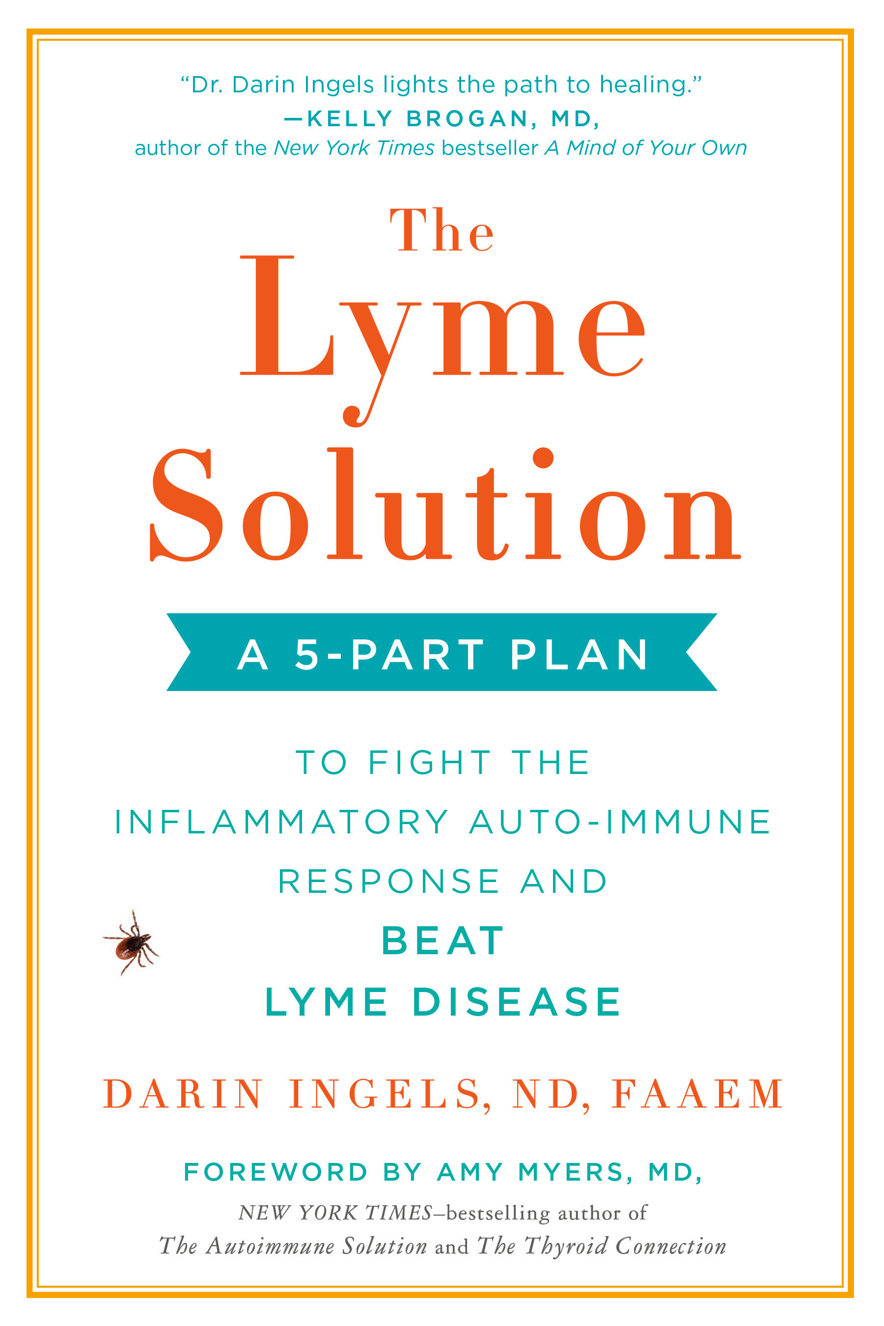 The Lyme solution a 5-part plan to fight the inflammatory auto-immune response and beat Lyme disease