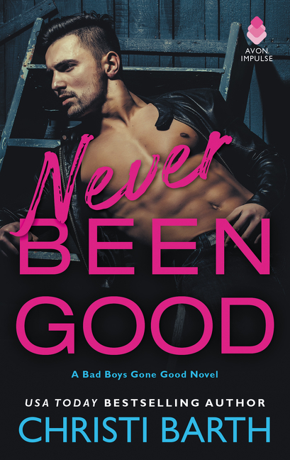 Never been good : A Bad Boys Gone Good Novel
