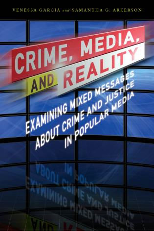 Crime, Media, and Reality Examining Mixed Messages About Crime and Justice in Popular Media