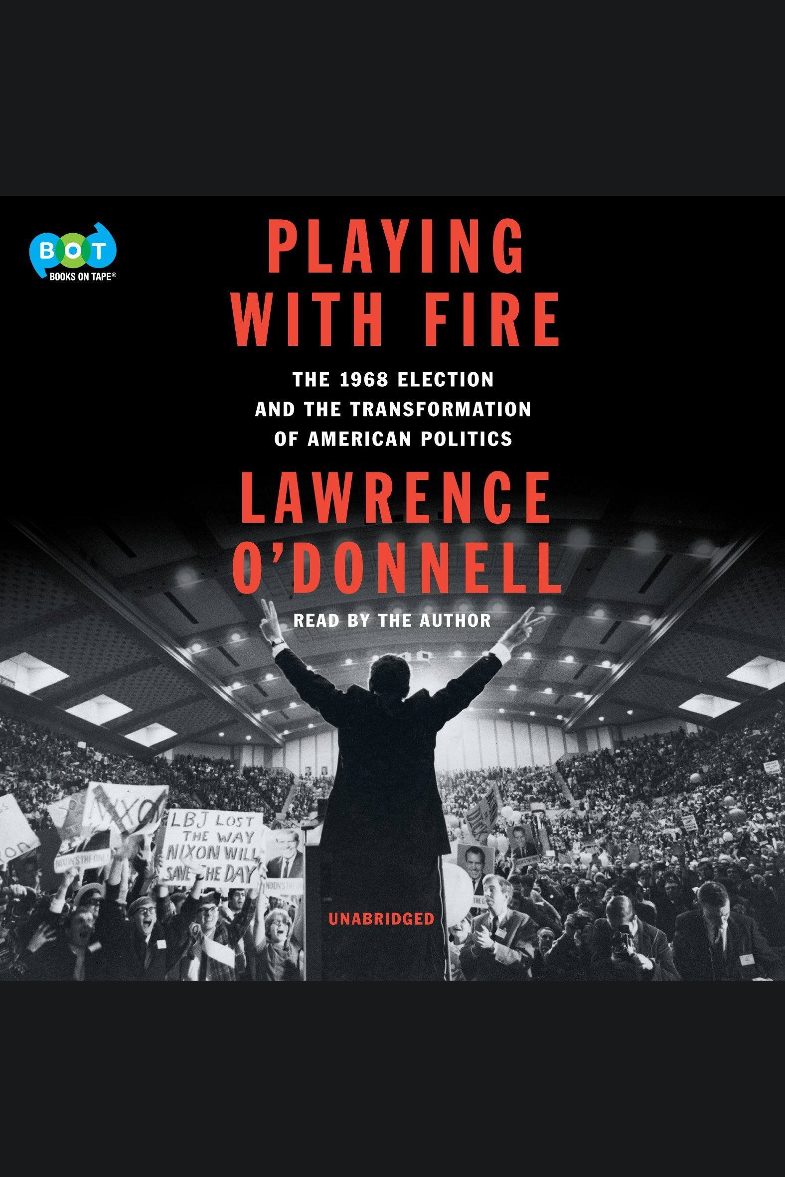Playing with Fire [EAUDIOBOOK] The 1968 Election and the Transformation of American Politics