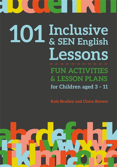 101 Inclusive and SEN English Lessons [electronic resource] : Fun Activities and Lesson Plans for Children Aged 3 – 11