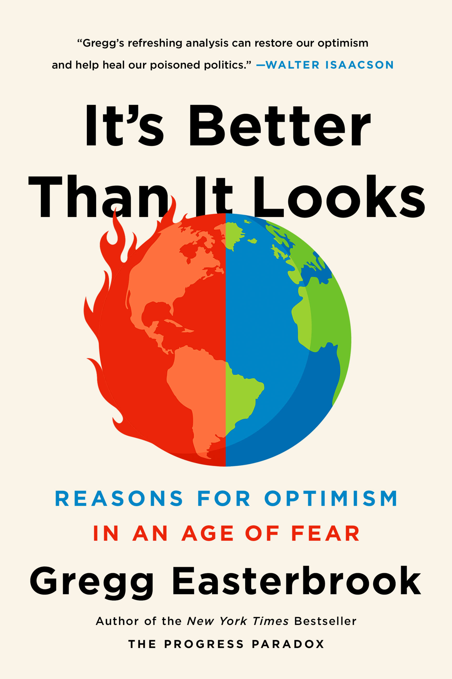 It's Better Than It Looks Reasons for Optimism in an Age of Fear