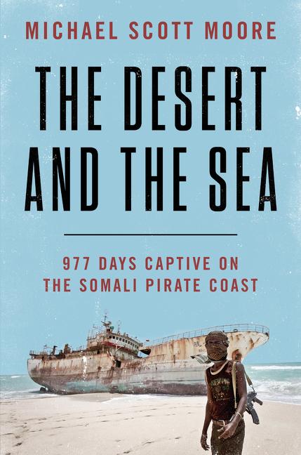 The Desert and the Sea 977 Days Captive on the Somali Pirate Coast