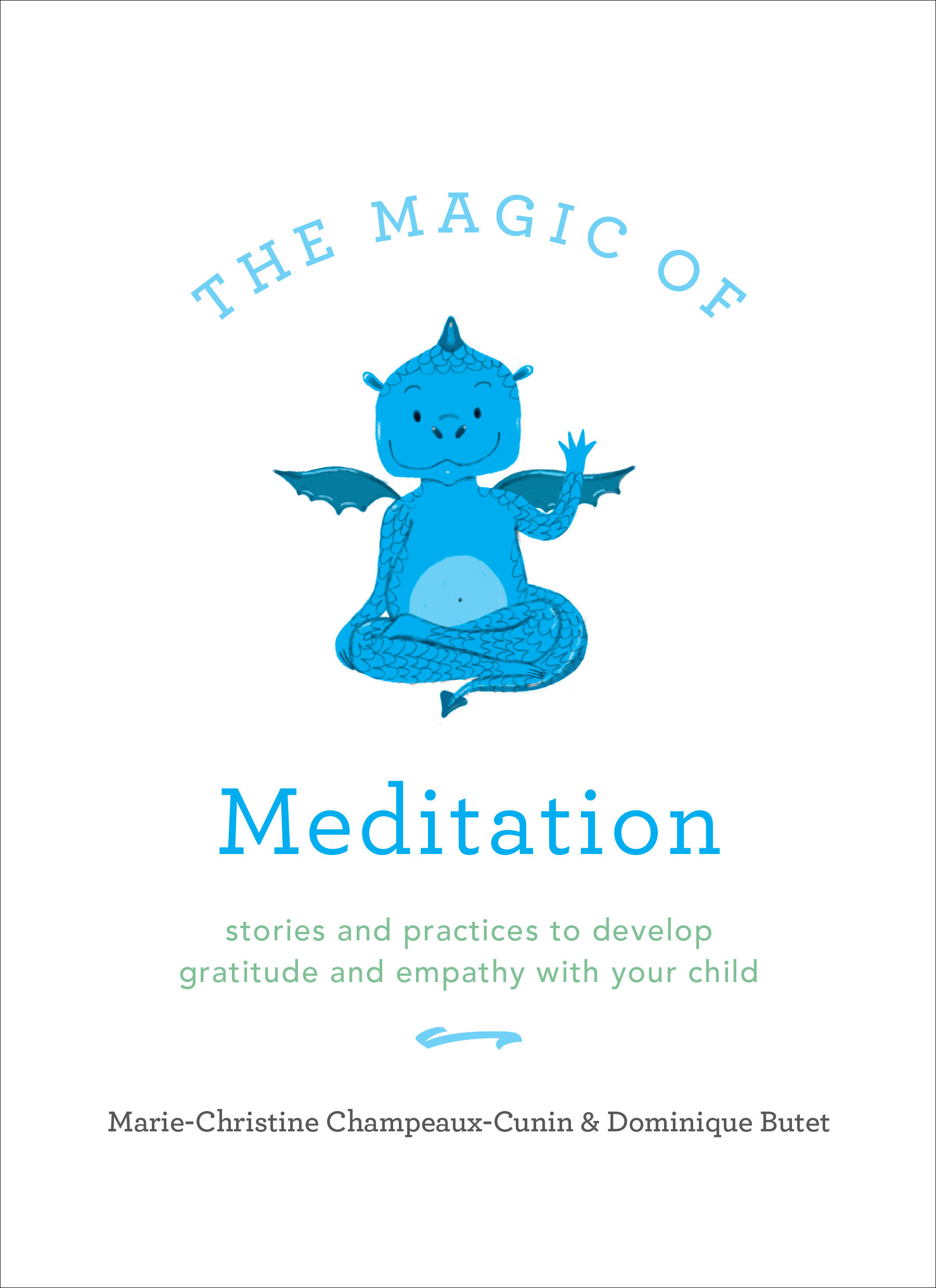 The Magic of Meditation Stories and Practices to Develop Gratitude and Empathy with Your Child
