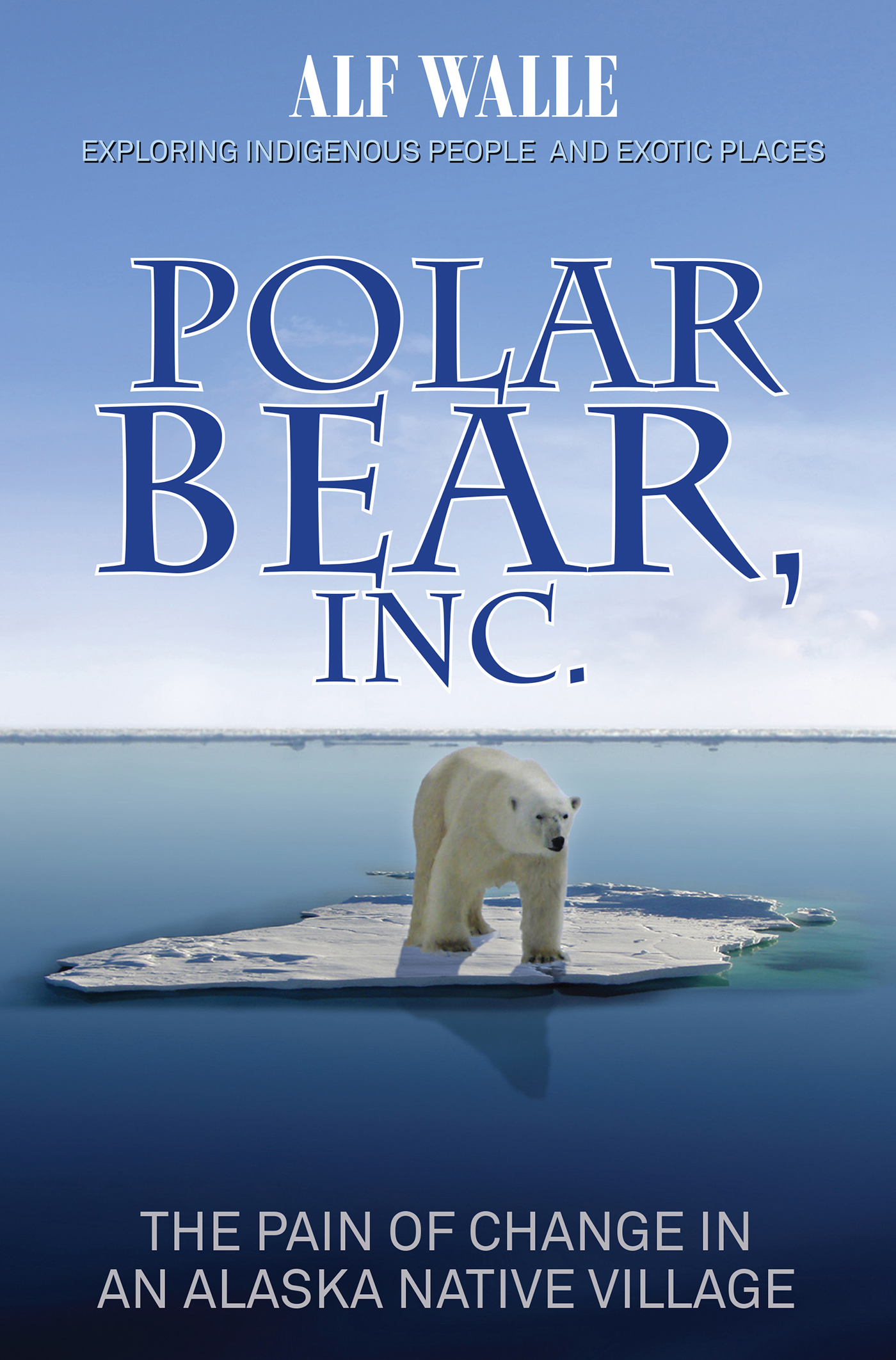 Polar Bear, Inc. [electronic resource] : The Pain of Change in an Alaska Native Village