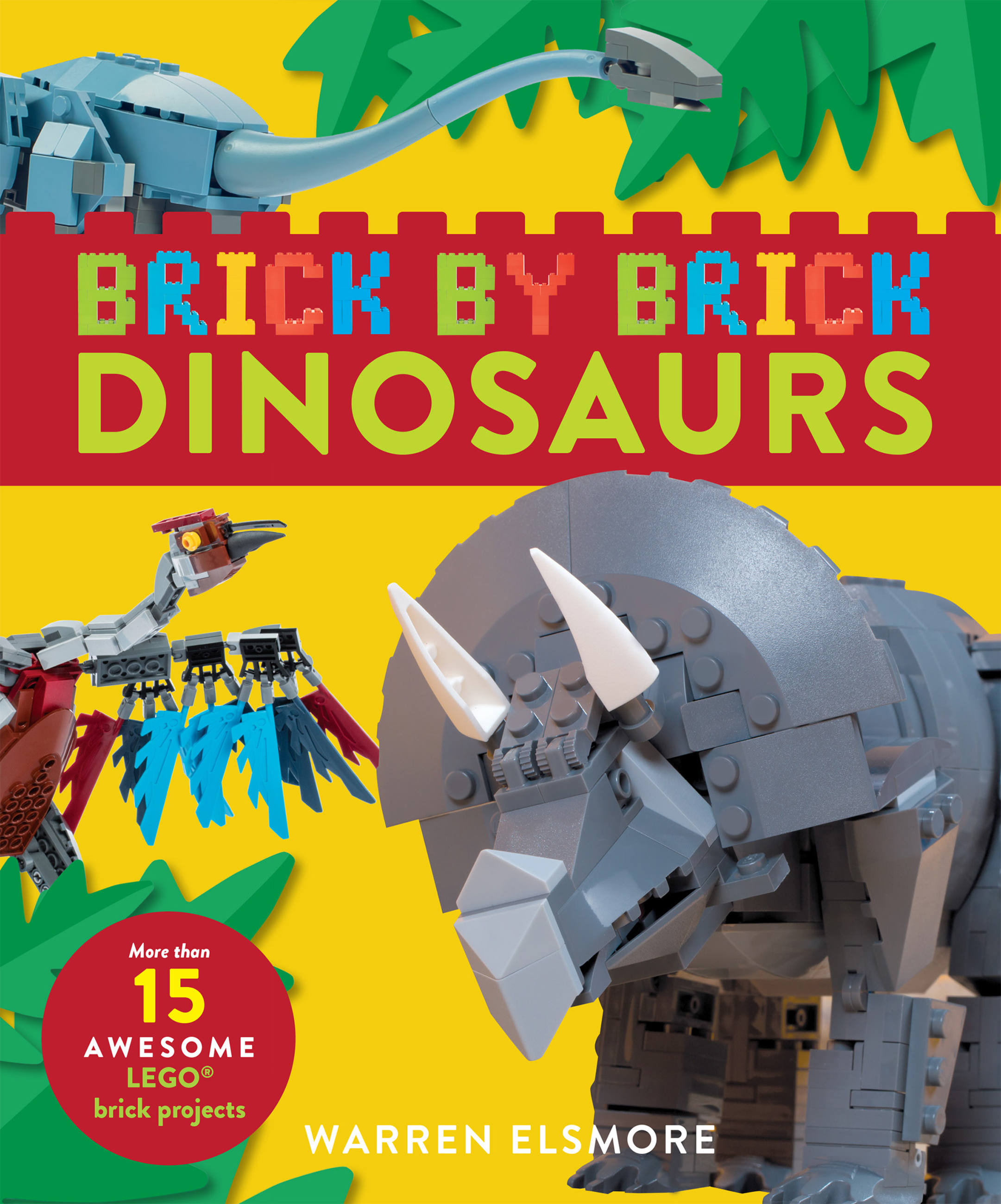 Brick by Brick Dinosaurs More Than 15 Awesome LEGO Brick Projects