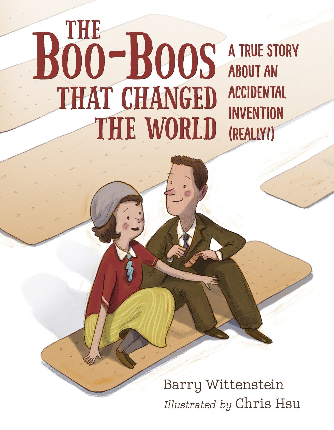 The Boo-Boos That Changed the World A True Story About an Accidental Invention (Really!)