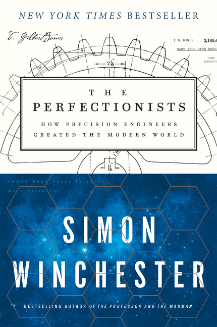The Perfectionists How Precision Engineers Created the Modern World