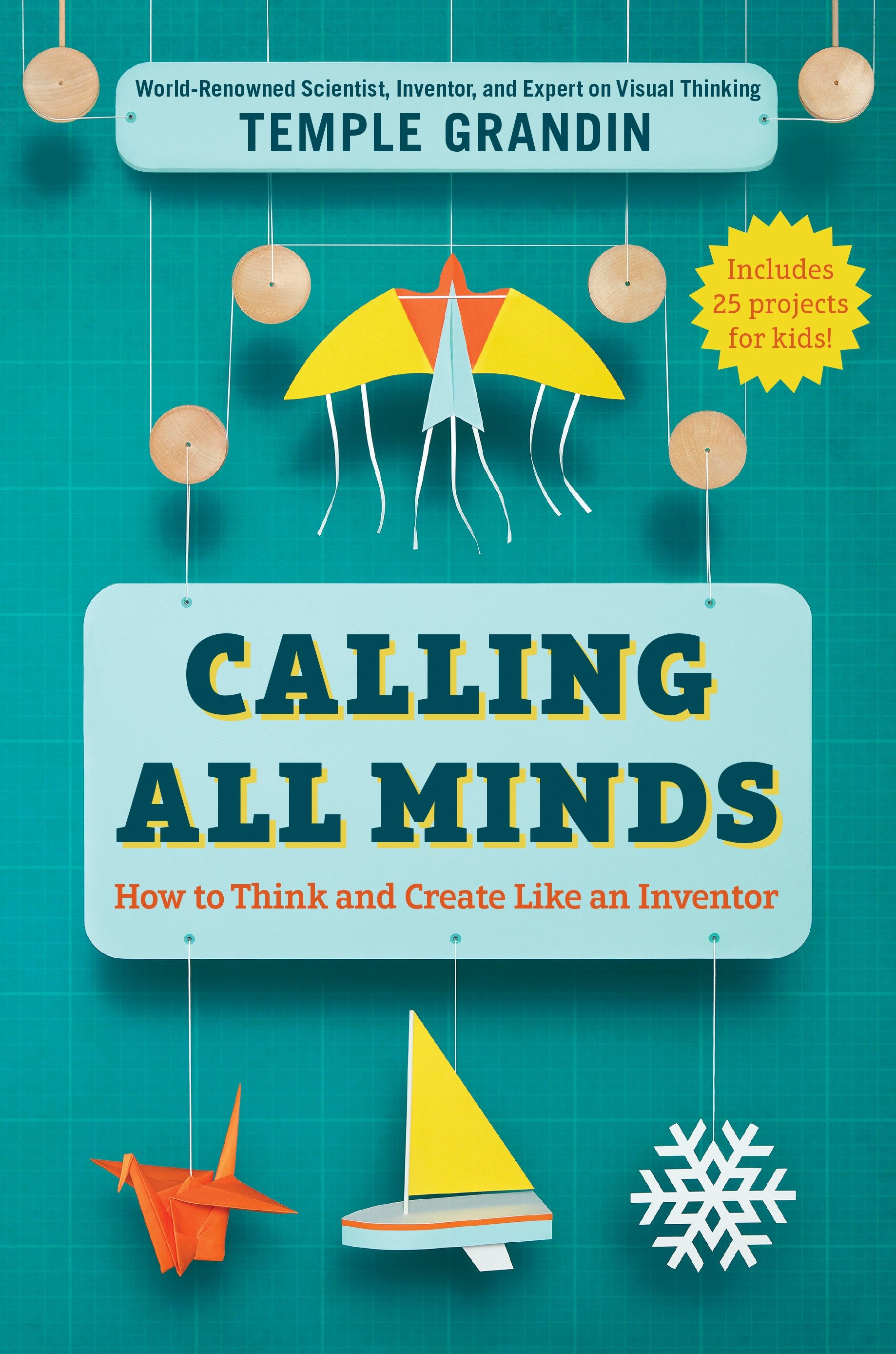 Calling All Minds How To Think and Create Like an Inventor