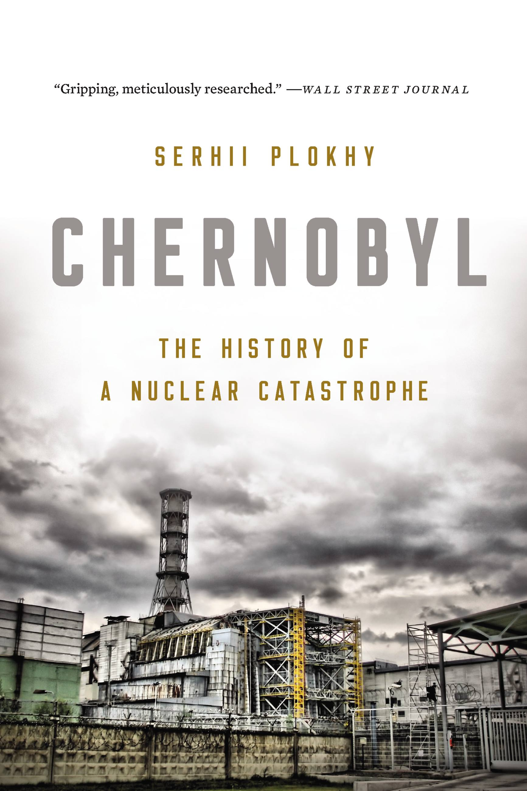 Chernobyl The History of a Nuclear Catastrophe