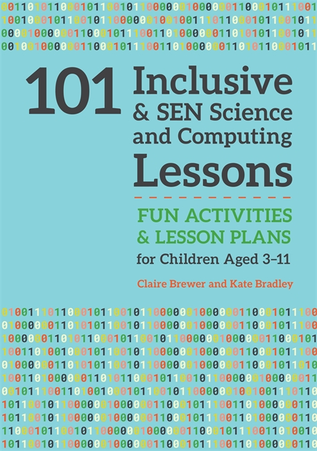 101 Inclusive and SEN Science and Computing Lessons [electronic resource] : Fun Activities and Lesson Plans for Children Aged 3 – 11