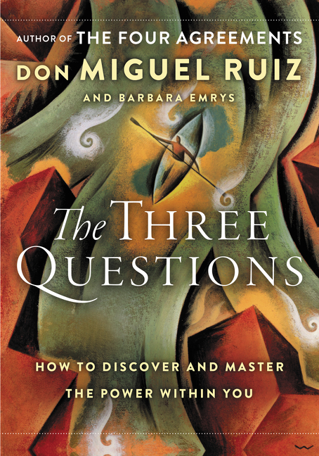 The Three Questions How to Discover and Master the Power Within You