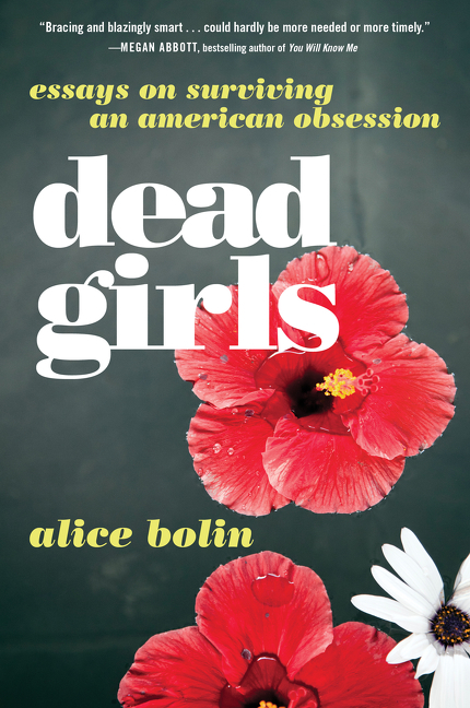 Dead Girls Essays on Surviving an American Obsession