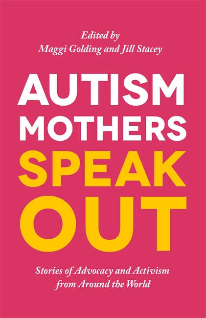 Autism Mothers Speak Out Stories of Advocacy and Activism from Around the World