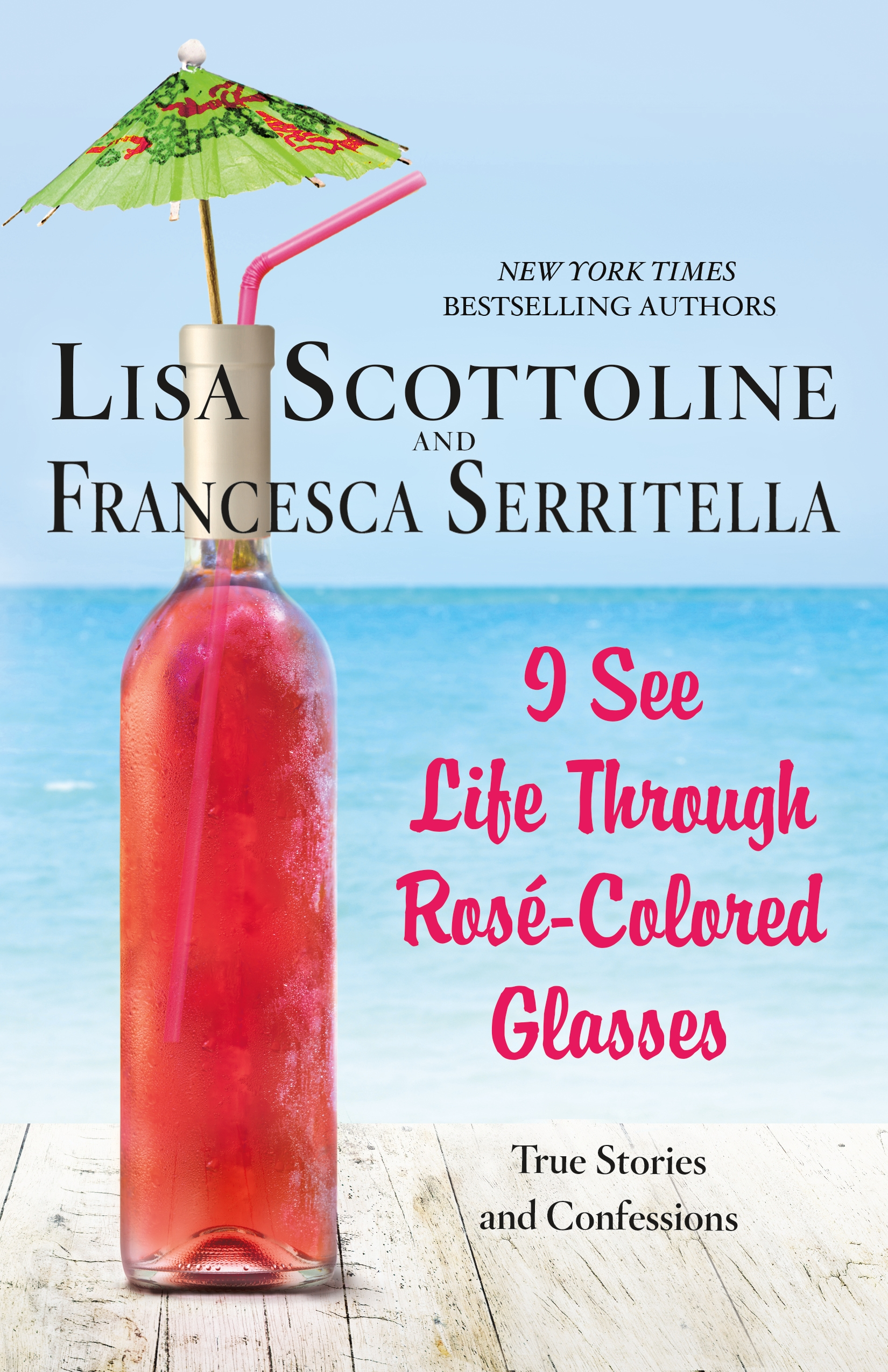 I See Life Through Rosé-Colored Glasses True Stories and Confessions