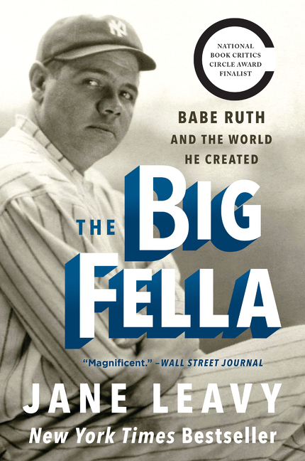 The Big Fella Babe Ruth and the World He Created