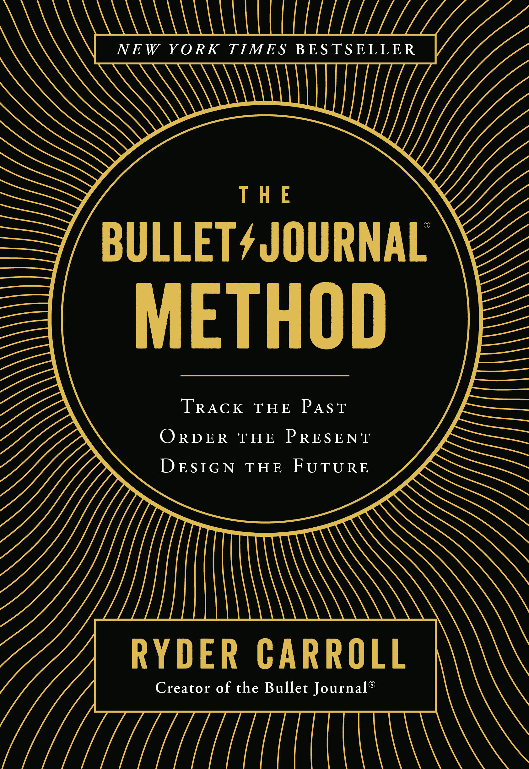 The Bullet Journal Method Track the Past, Order the Present, Design the Future