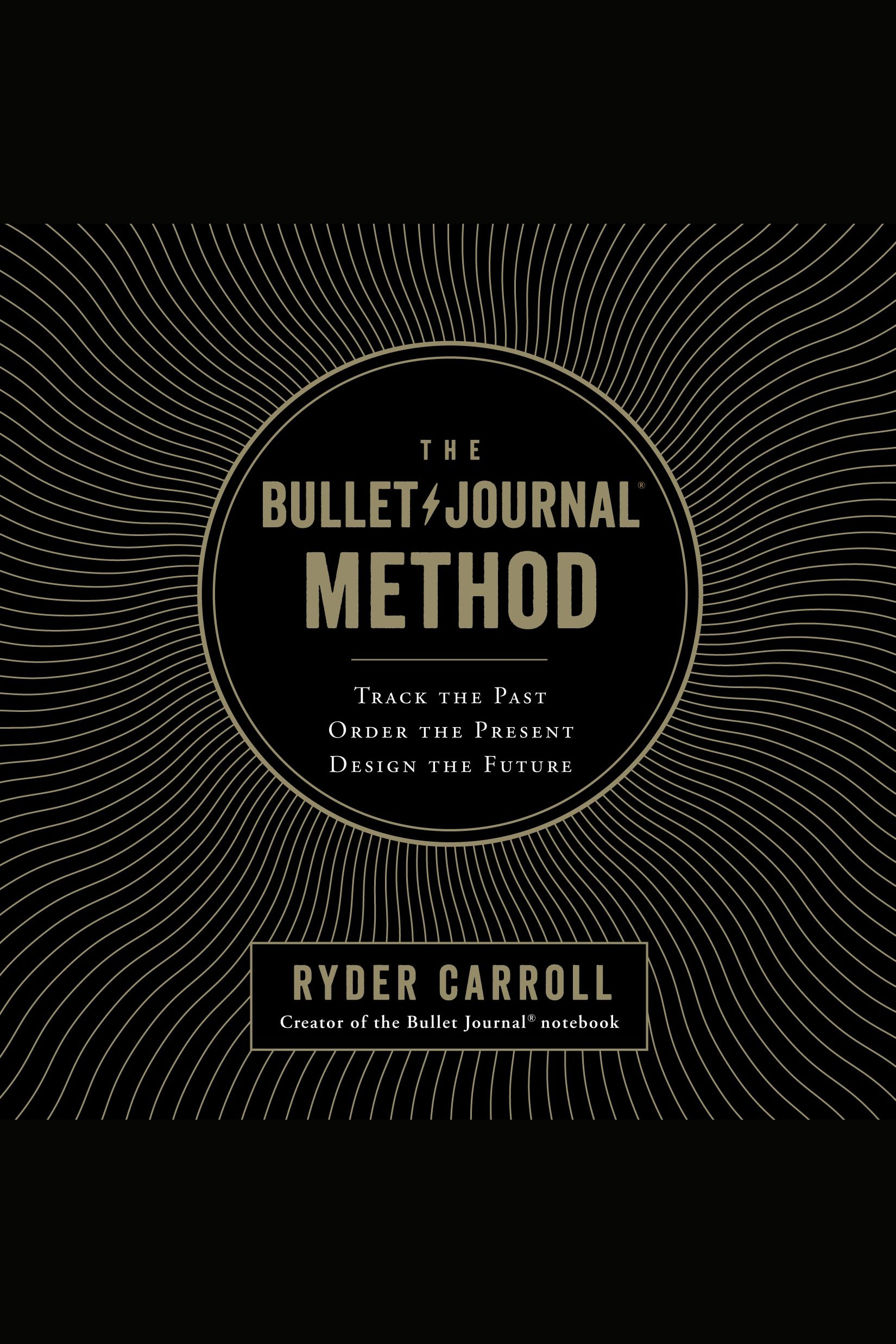 Bullet Journal Method, The Track the Past, Order the Present, Design the Future