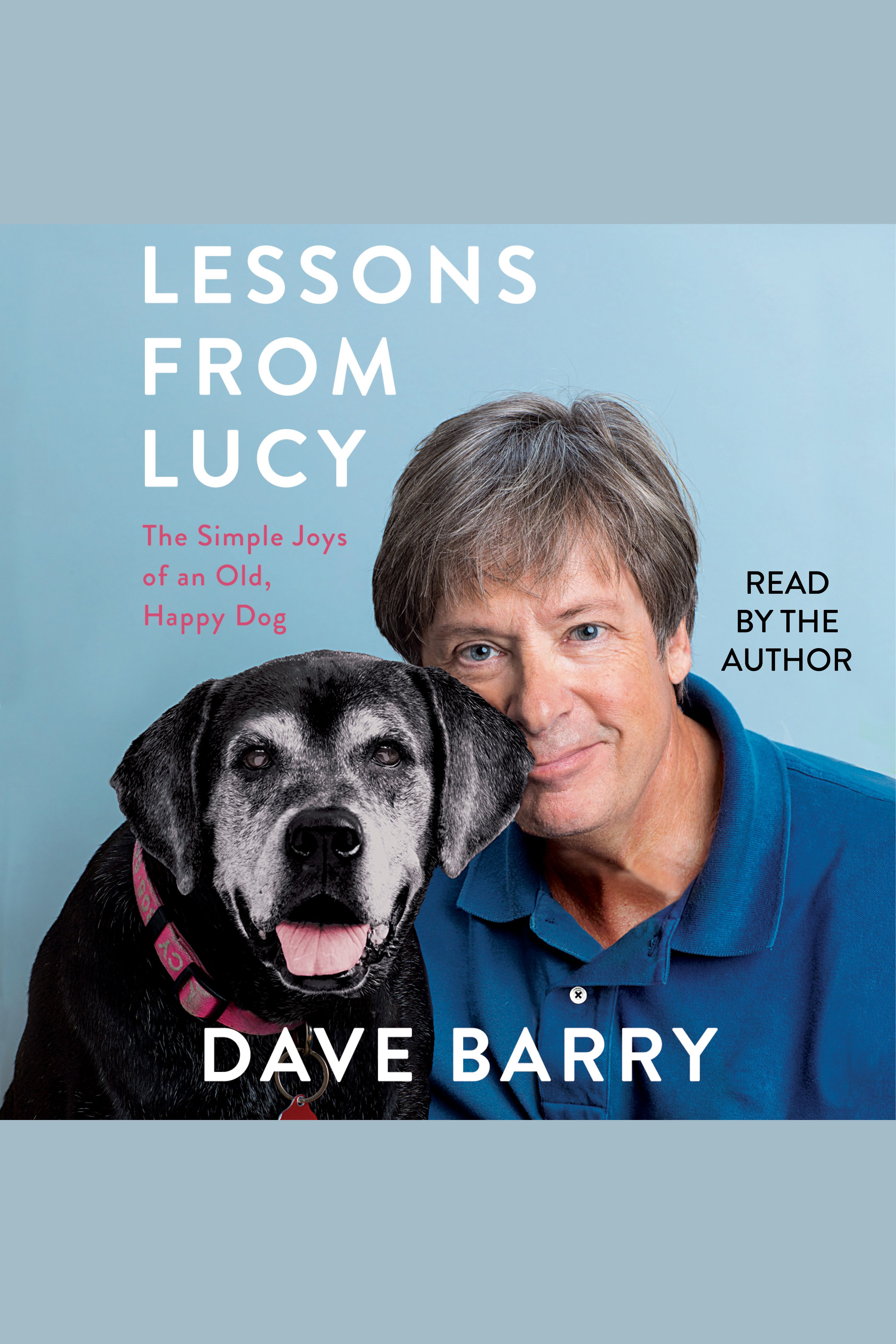 Lessons from Lucy The Simple Joys of an Old, Happy Dog