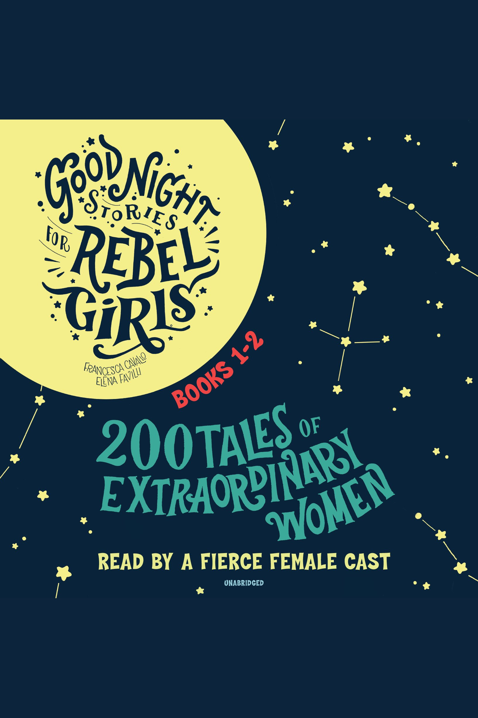 Good Night Stories for Rebel Girls, Books 1-2 200 Tales of Extraordinary Women