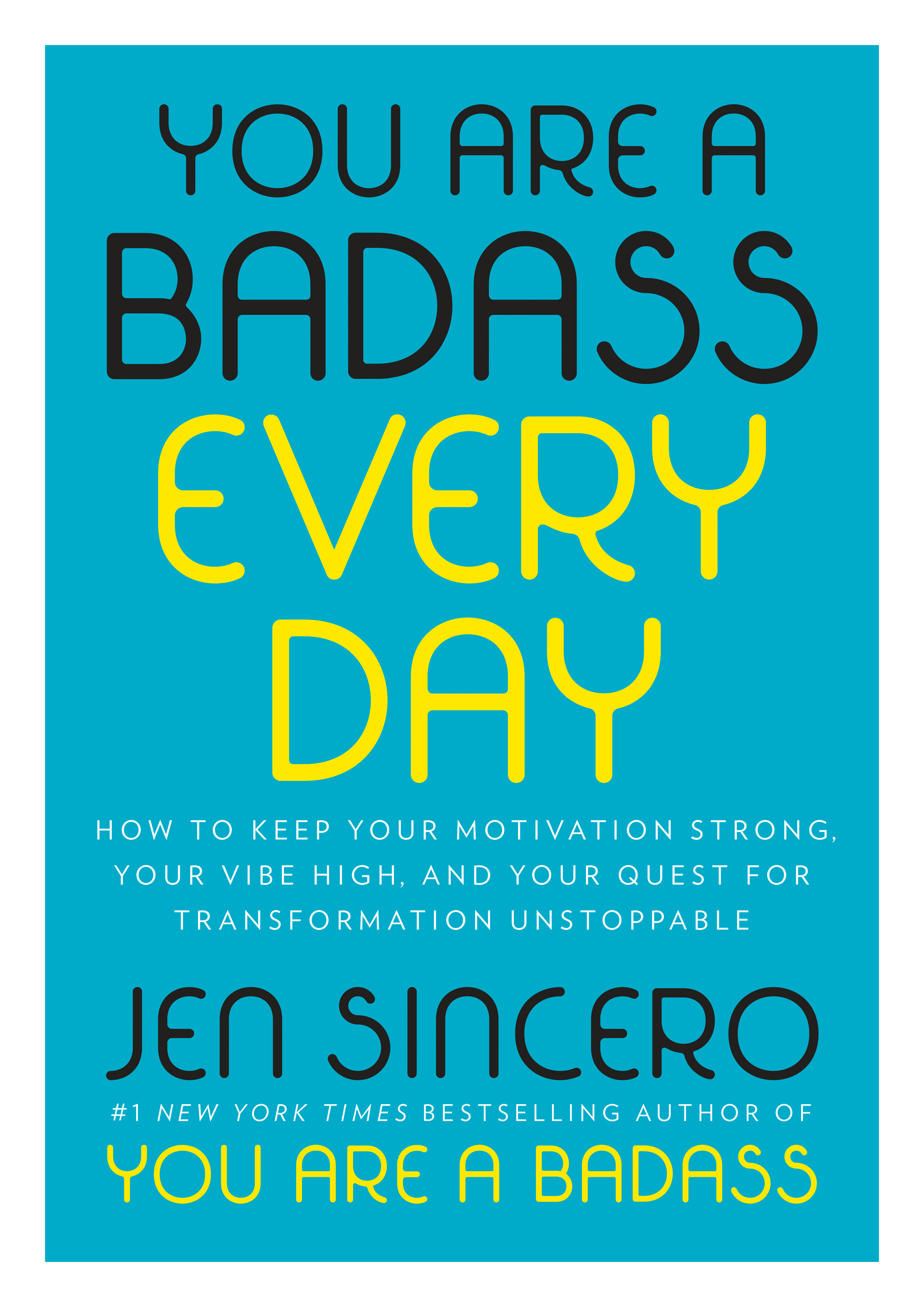 You Are a Badass Every Day How to Keep Your Motivation Strong, Your Vibe High, and Your Quest for Transformation Unstoppable