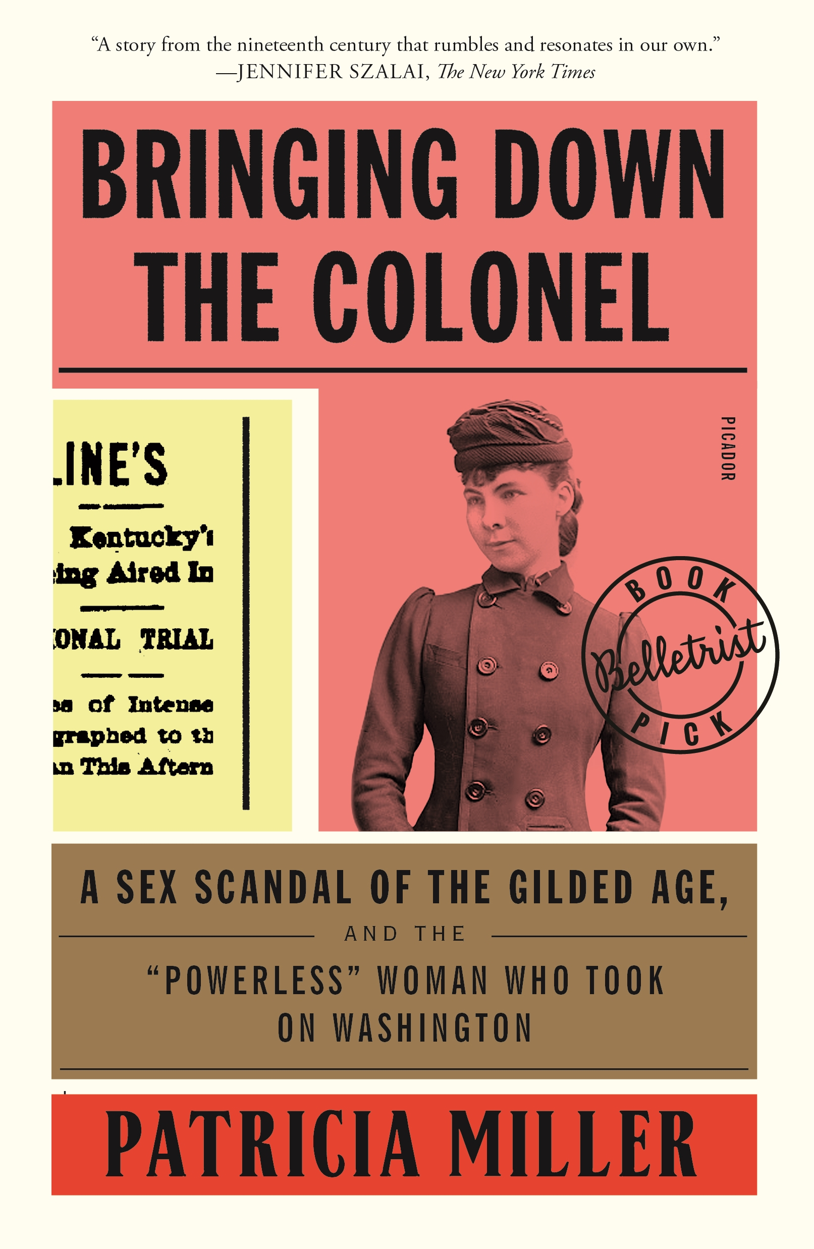"""Bringing Down the Colonel A Sex Scandal of the Gilded Age, and the """"Powerless"""" Woman Who Took On Washington"""