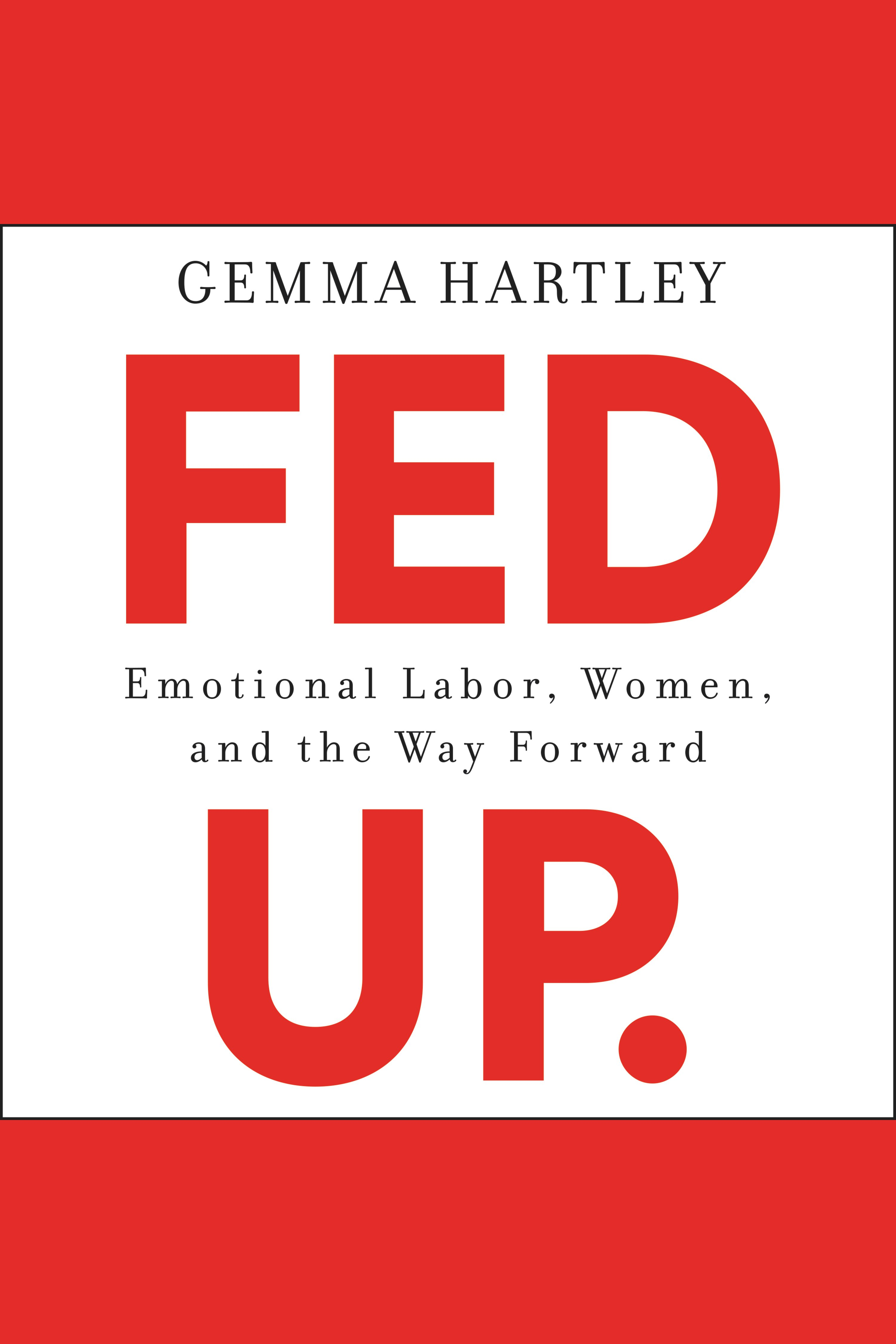 Fed Up Emotional Labor, Women, and the Way Forward
