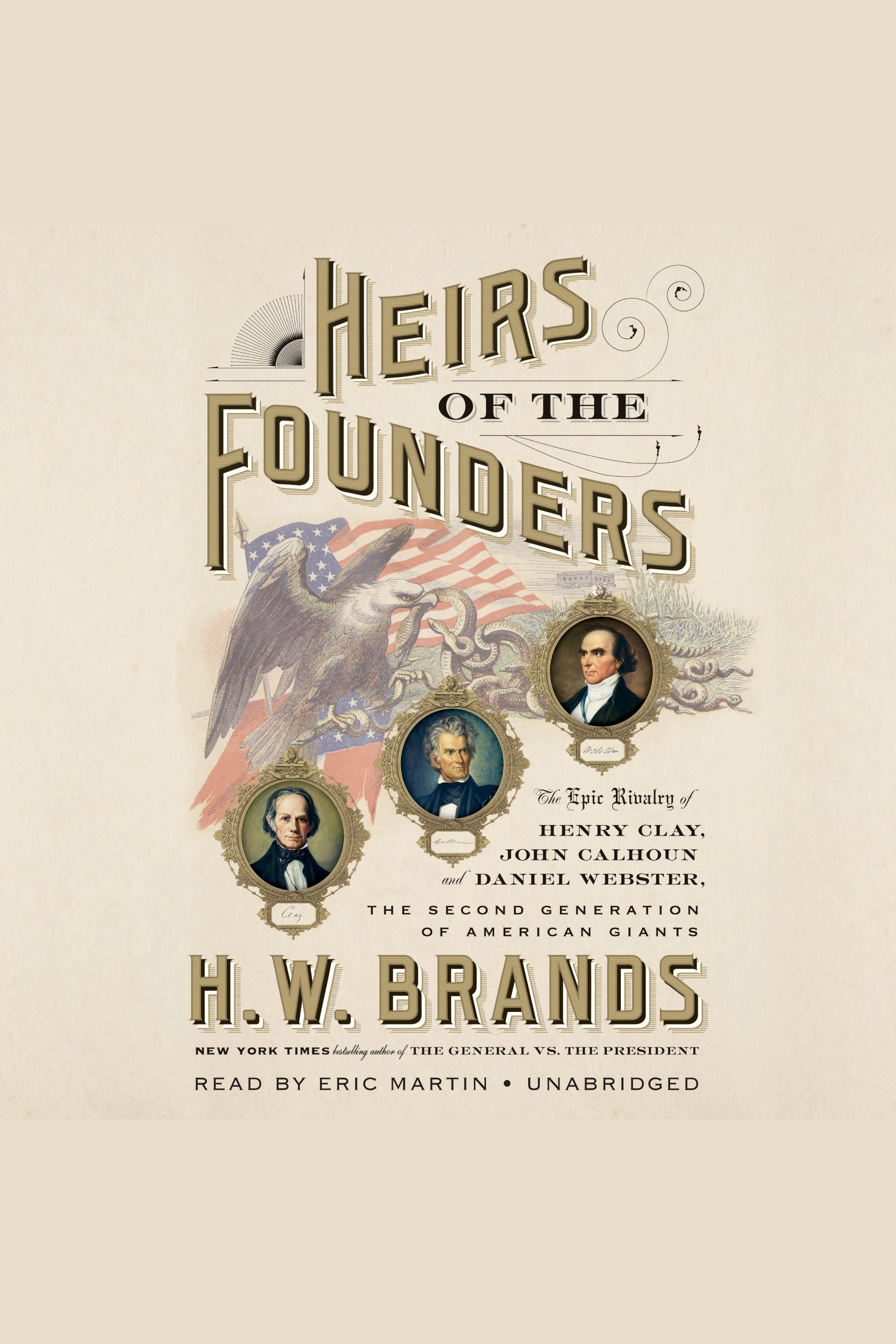 Heirs of the Founders [electronic resource] : The Epic Rivalry of Henry Clay, John Calhoun and Daniel Webster, the Second Generation of American Giants
