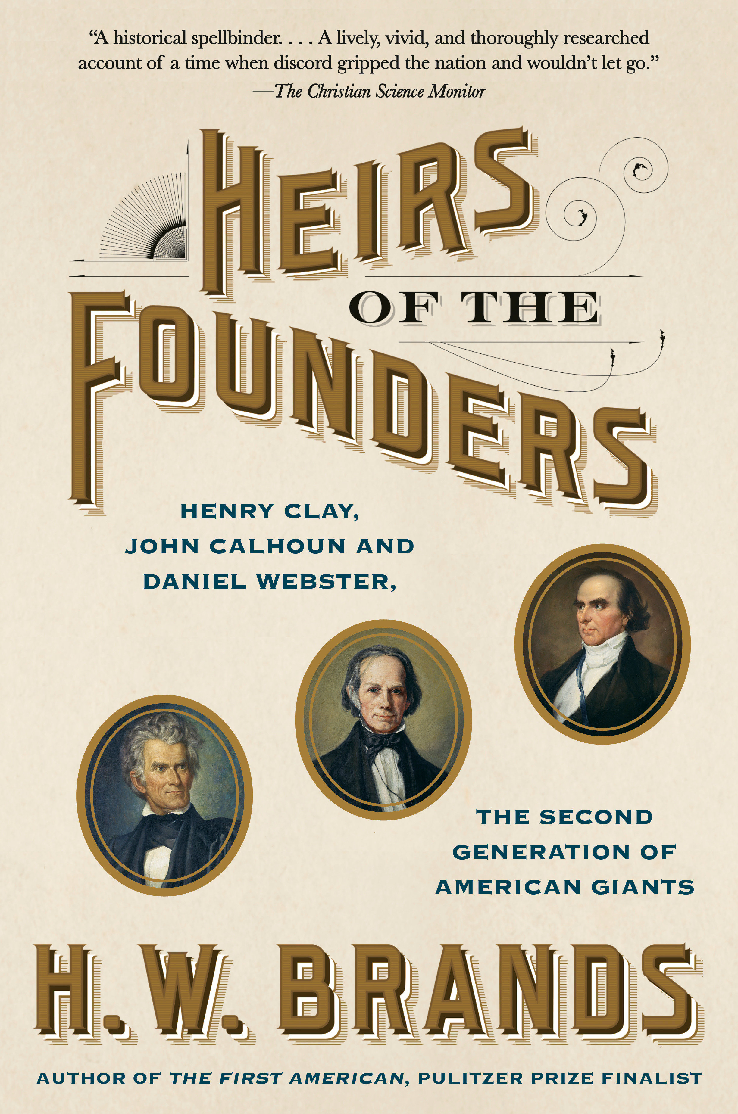 Heirs of the Founders The Epic Rivalry of Henry Clay, John Calhoun and Daniel Webster, the Second Generation of American Giants