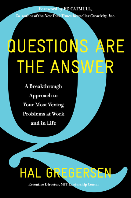 Questions are the answer a breakthrough approach to your most vexing problems at work and in life