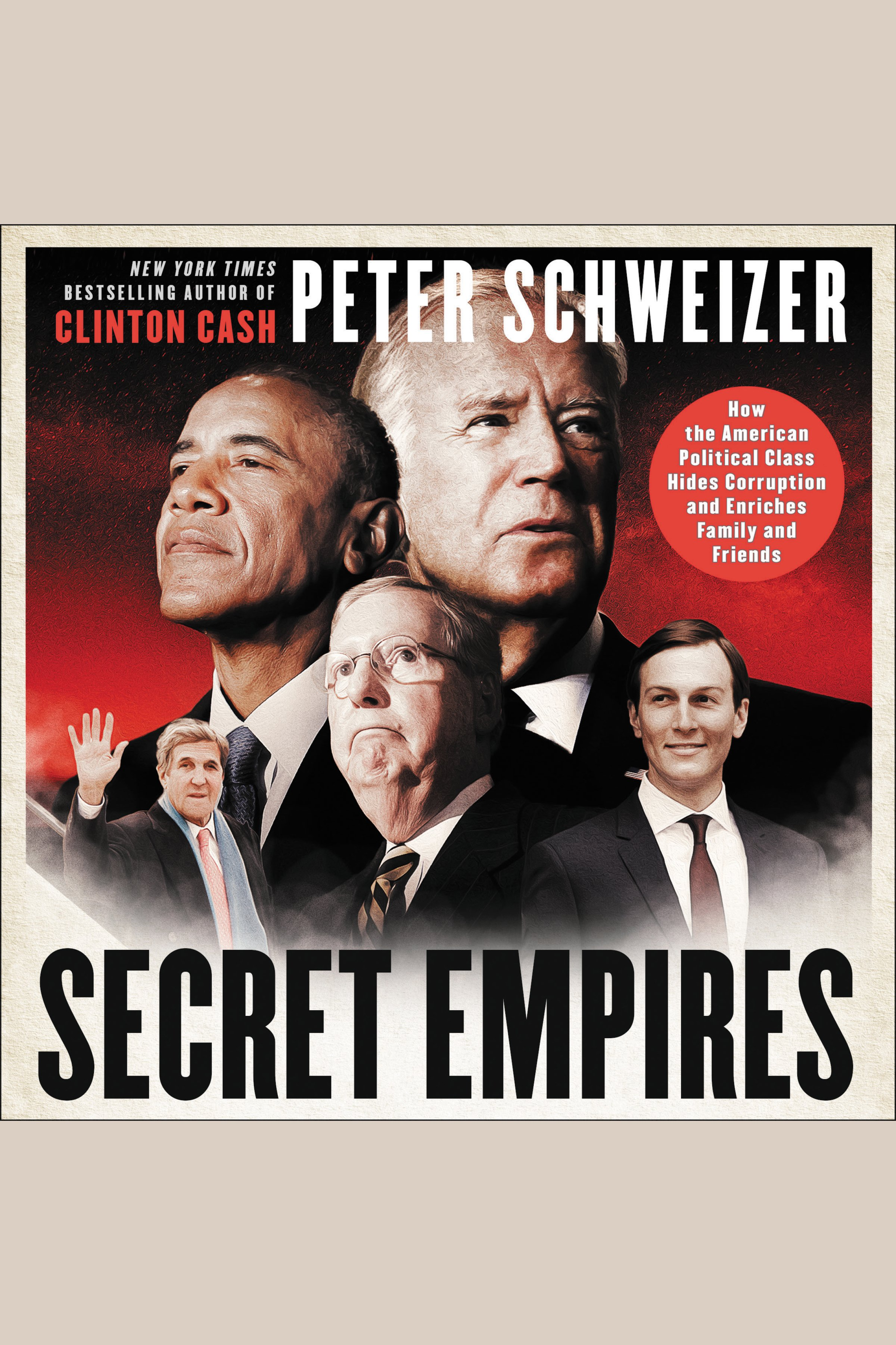 Secret Empires [EAUDIOBOOK]: How the American Political Class Hides Corruption and Enriches Family and Friends