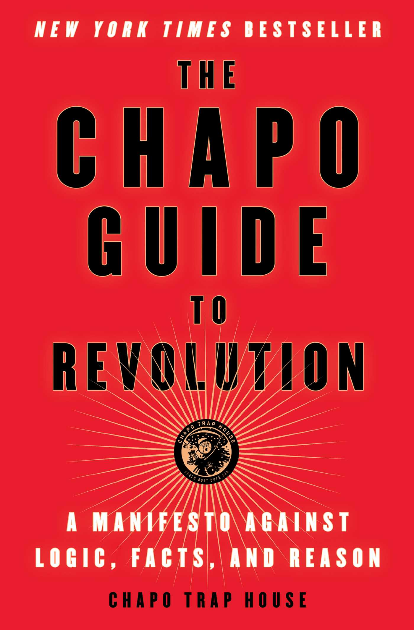 The Chapo Guide to Revolution A Manifesto Against Logic, Facts, and Reason