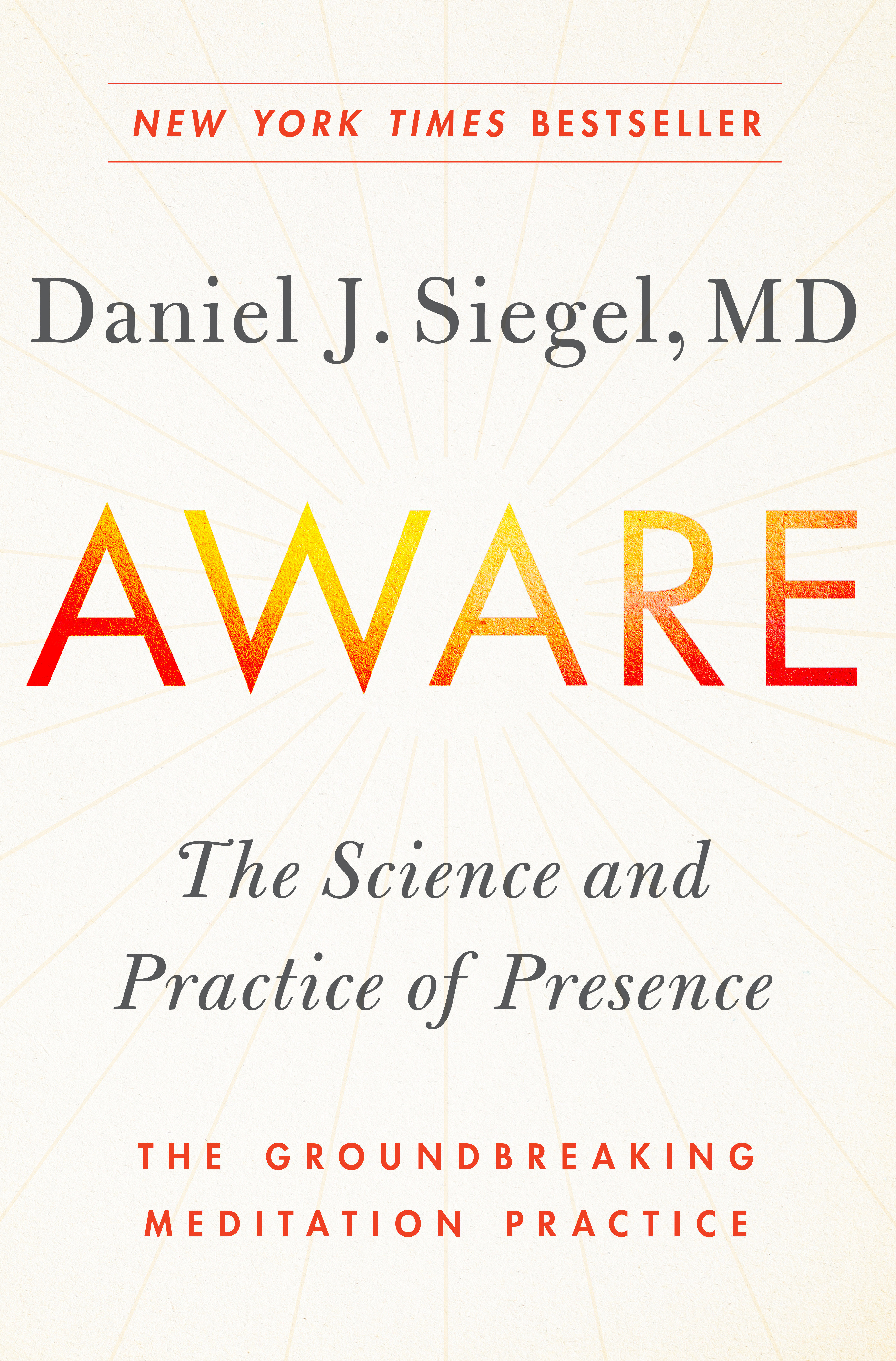 Aware The Science and Practice of Presence--The Groundbreaking Meditation Practice