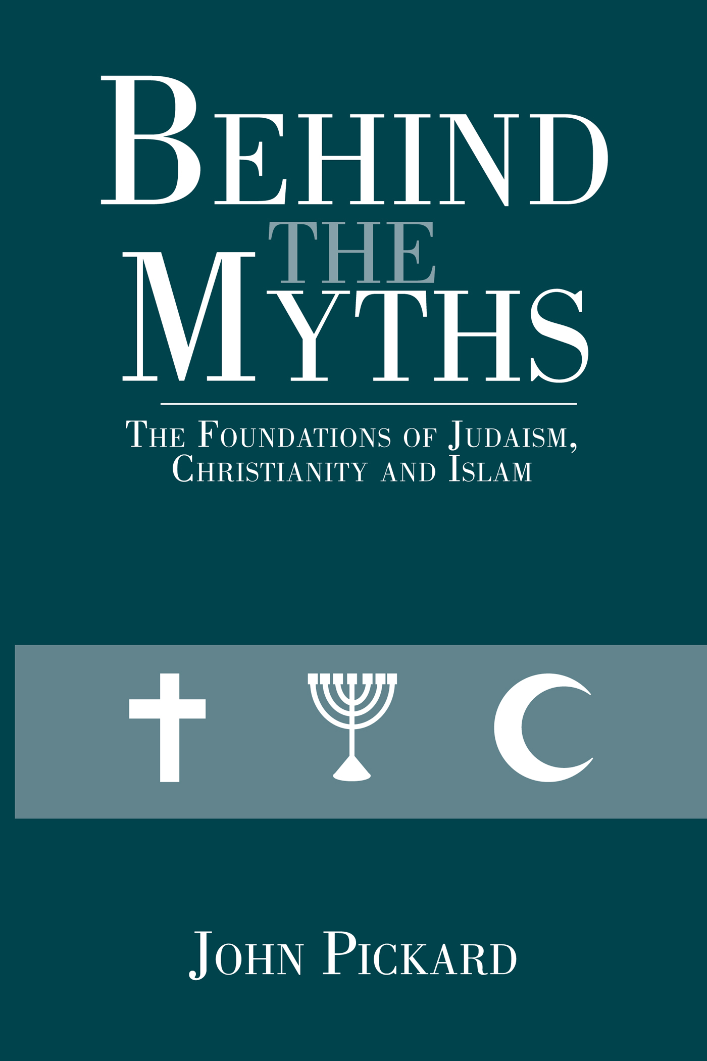 Behind the Myths The Foundations of Judaism, Christianity and Islam