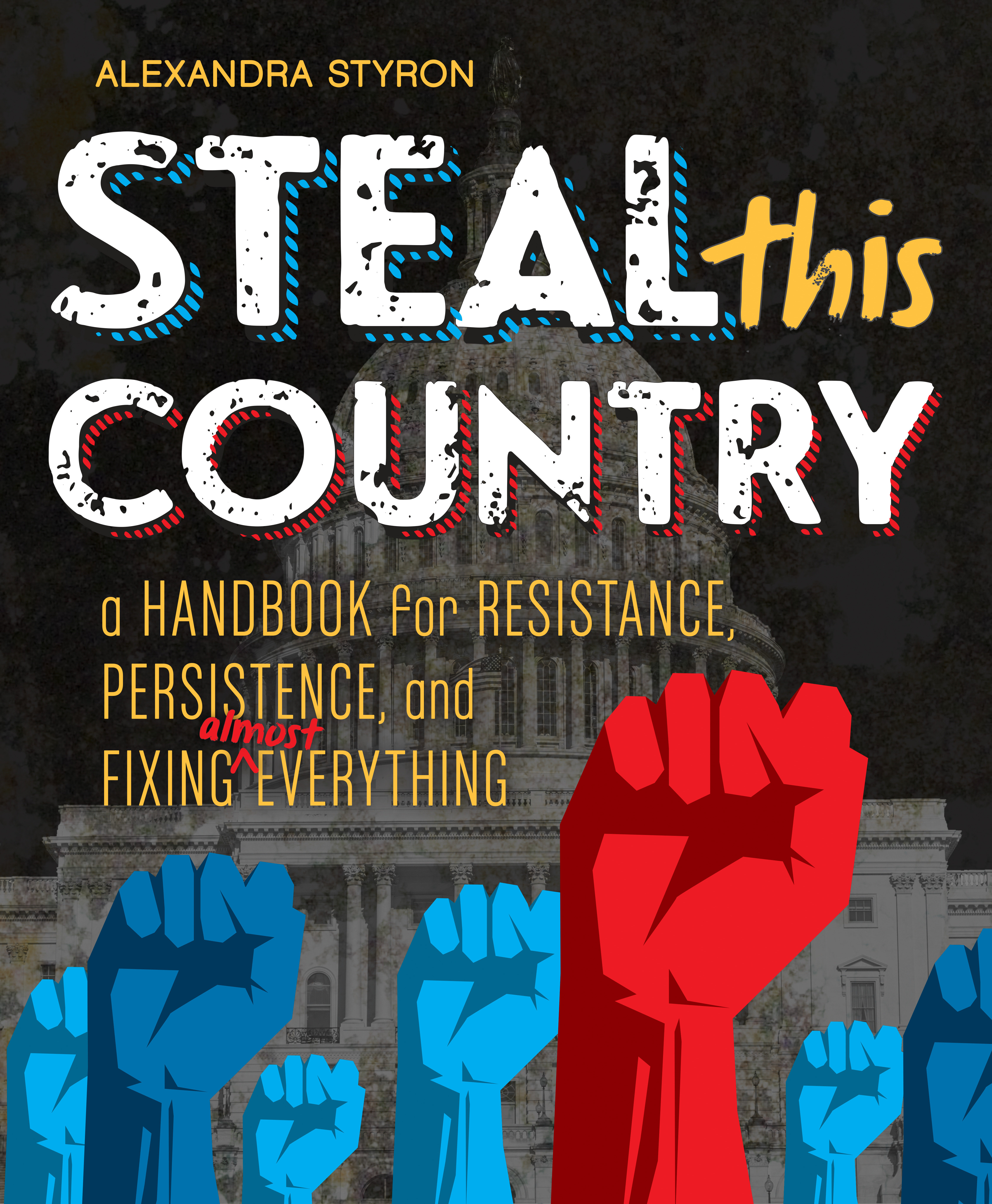 Steal This Country A Handbook for Resistance, Persistence, and Fixing Almost Everything