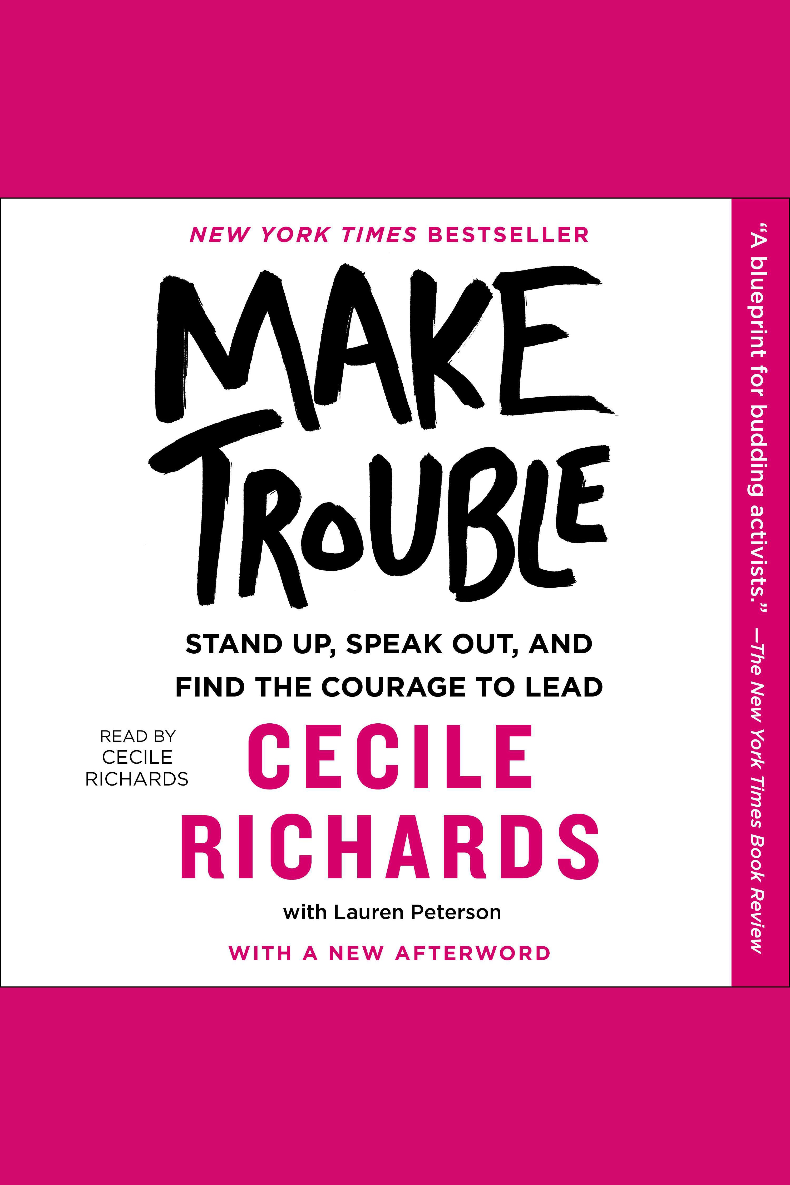 Make trouble standing up, speaking out, and finding the courage to lead