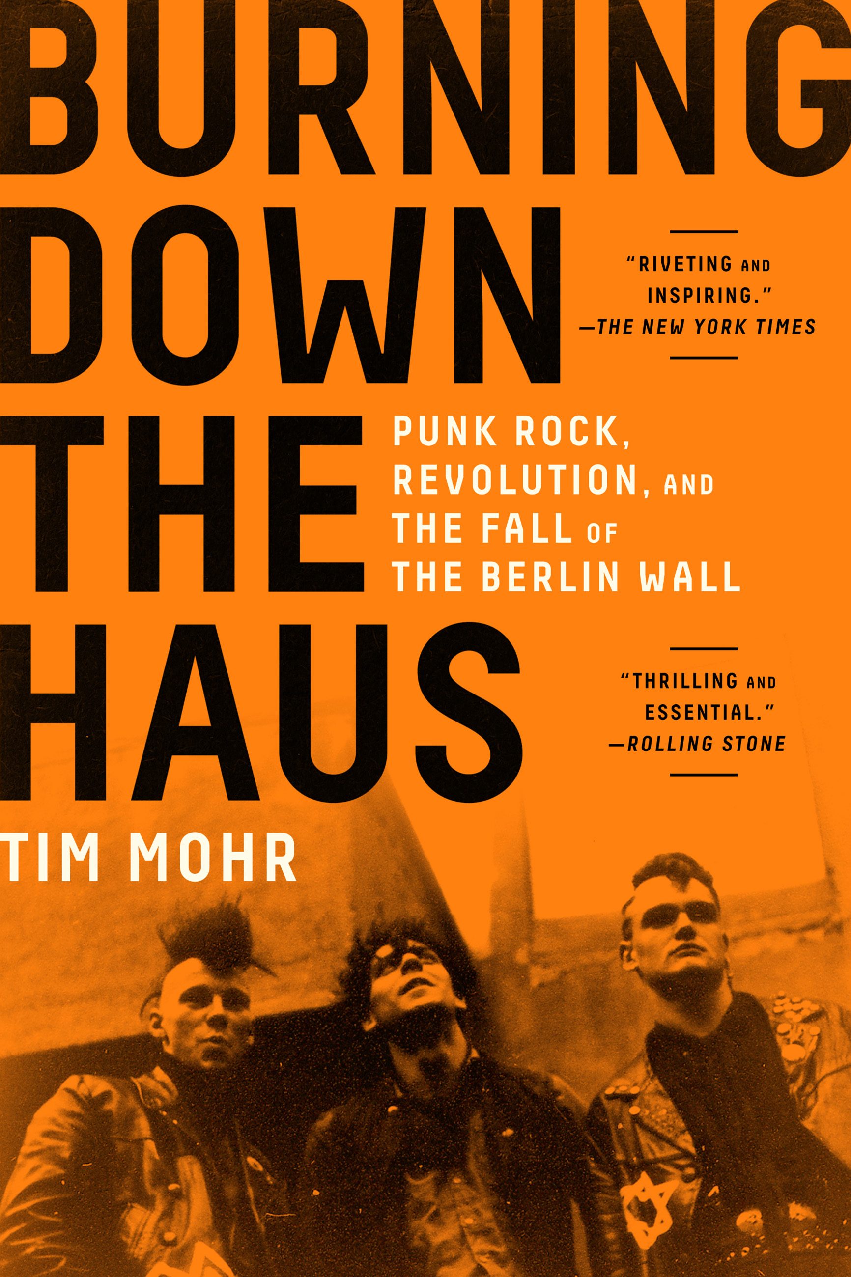 Burning Down the Haus Punk Rock, Revolution, and the Fall of the Berlin Wall