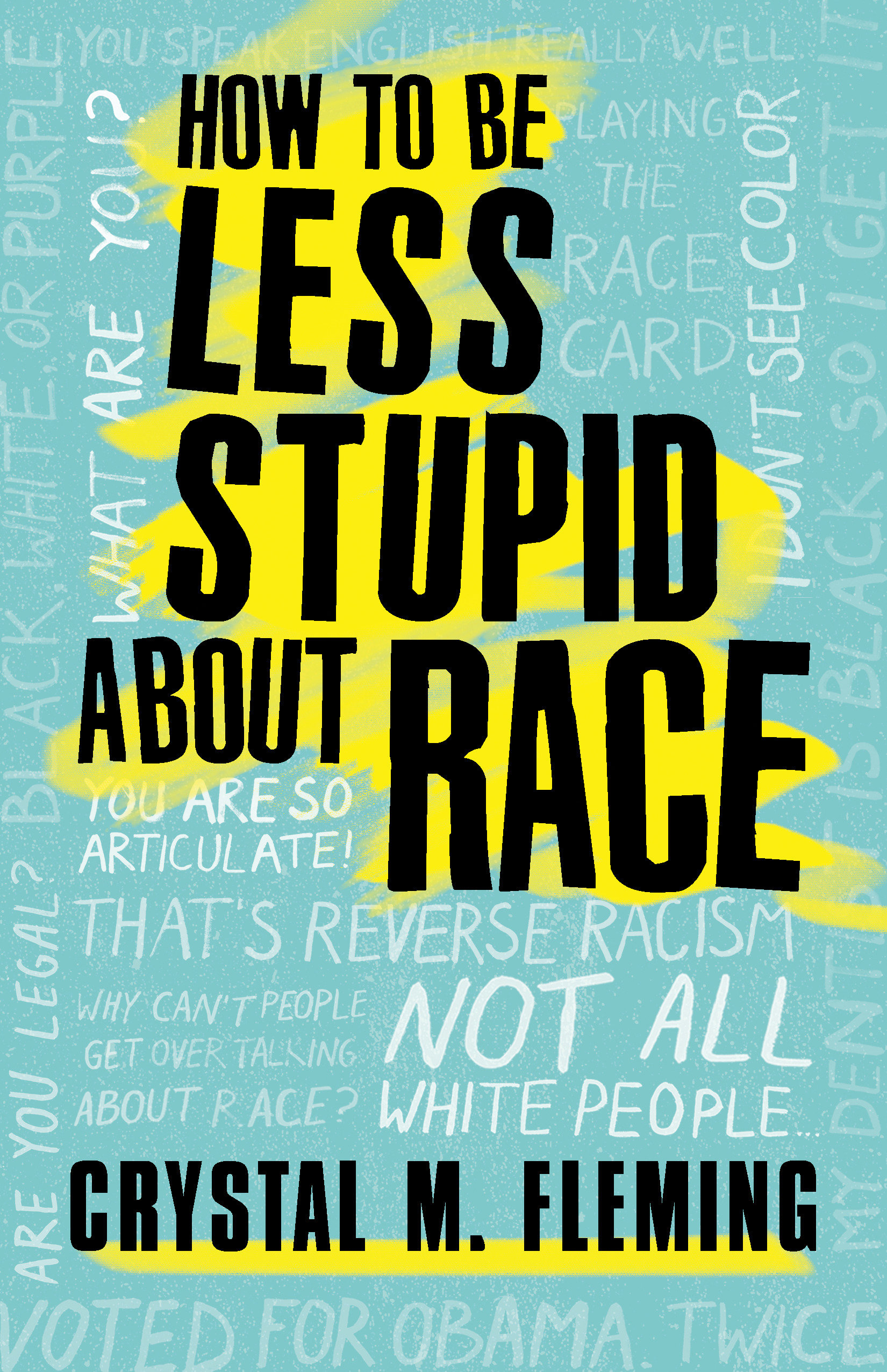 How to Be Less Stupid About Race On Racism, White Supremacy, and the Racial Divide