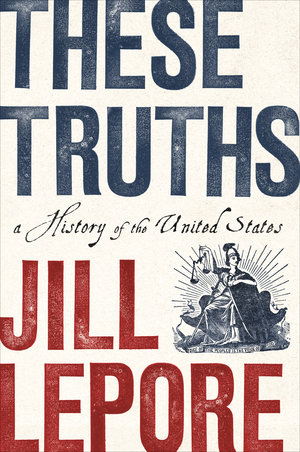 These Truths: A History of the United States [electronic resource]