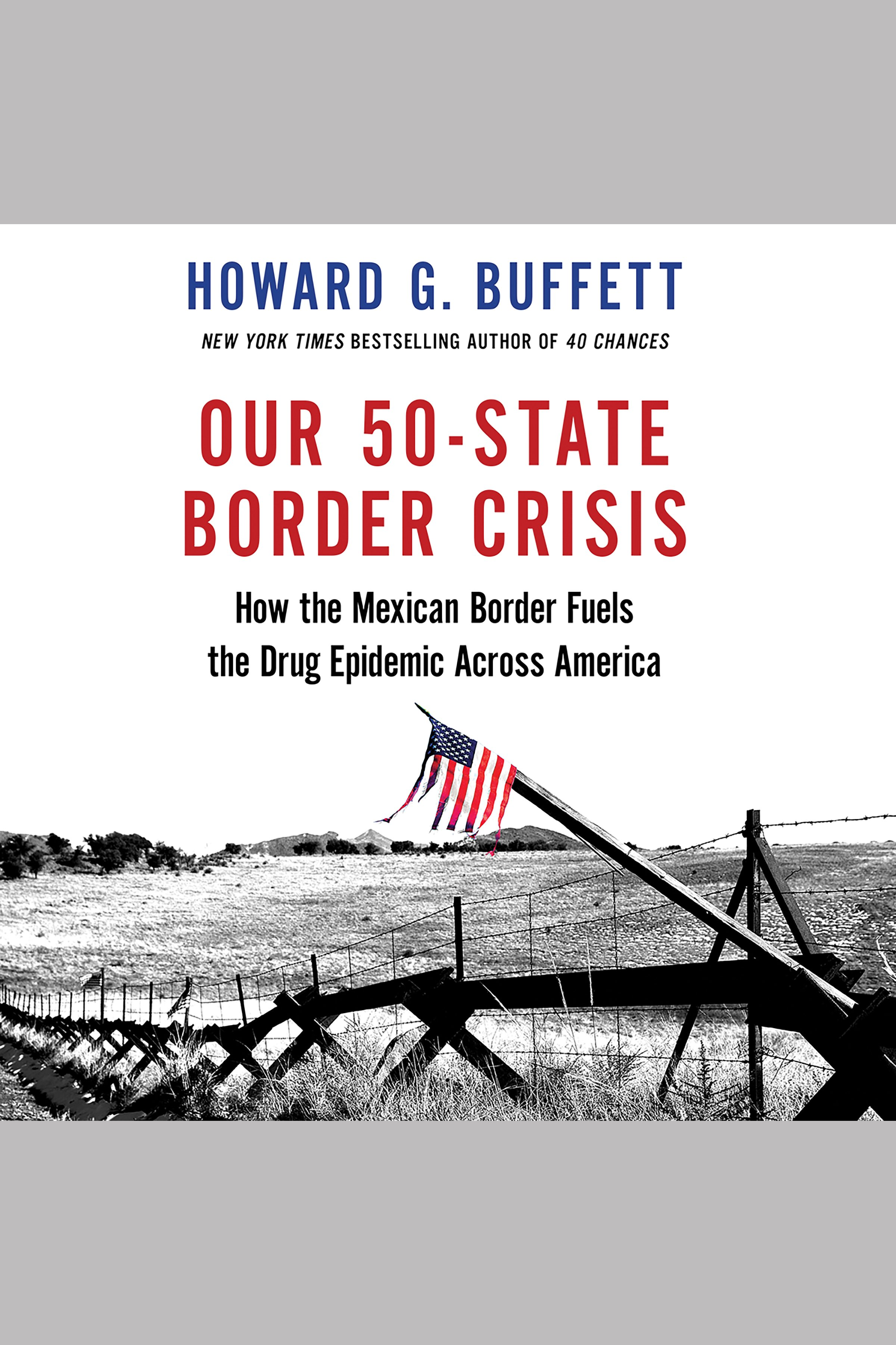 Our 50-State Border Crisis [EAUDIOBOOK]: How the Mexican Border Fuels the Drug Epidemic Across America